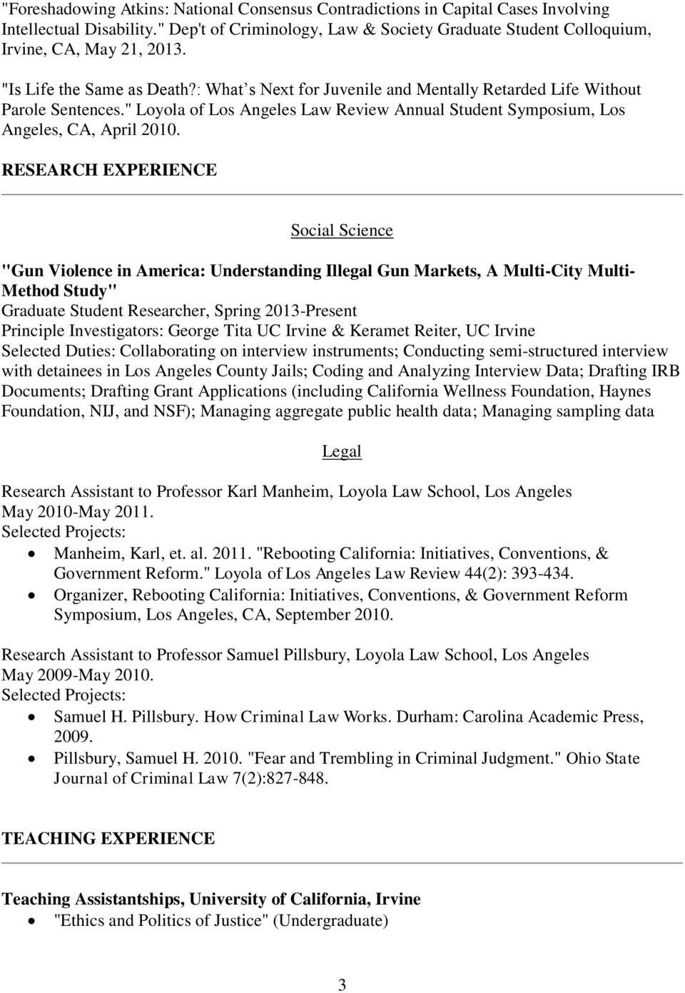 "RESEARCH EXPERIENCE Social Science ""Gun Violence in America: Understanding Illegal Gun Markets, A Multi-City Multi- Method Study"" Graduate Student Researcher, Spring 2013-Present Principle"