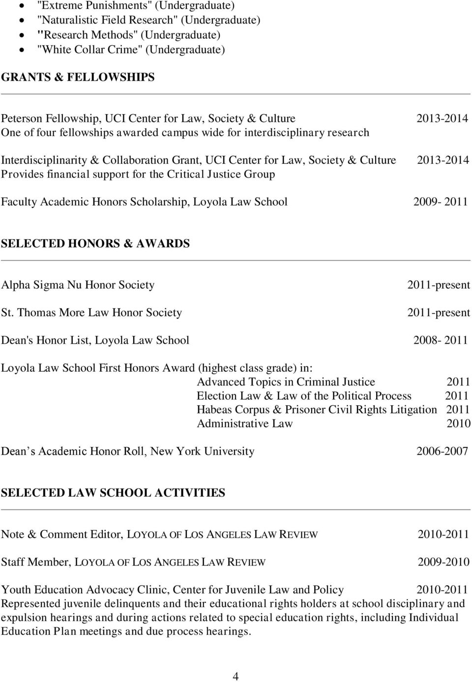 Culture 2013-2014 Provides financial support for the Critical Justice Group Faculty Academic Honors Scholarship, Loyola Law School 2009-2011 SELECTED HONORS & AWARDS Alpha Sigma Nu Honor Society St.