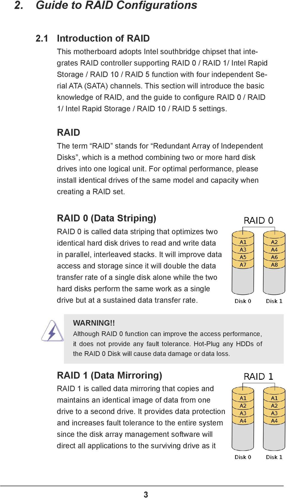 independent Serial ATA (SATA) channels. This section will introduce the basic knowledge of RAID, and the guide to configure RAID 0 / RAID 1/ Intel Rapid Storage / RAID 10 / RAID 5 settings.