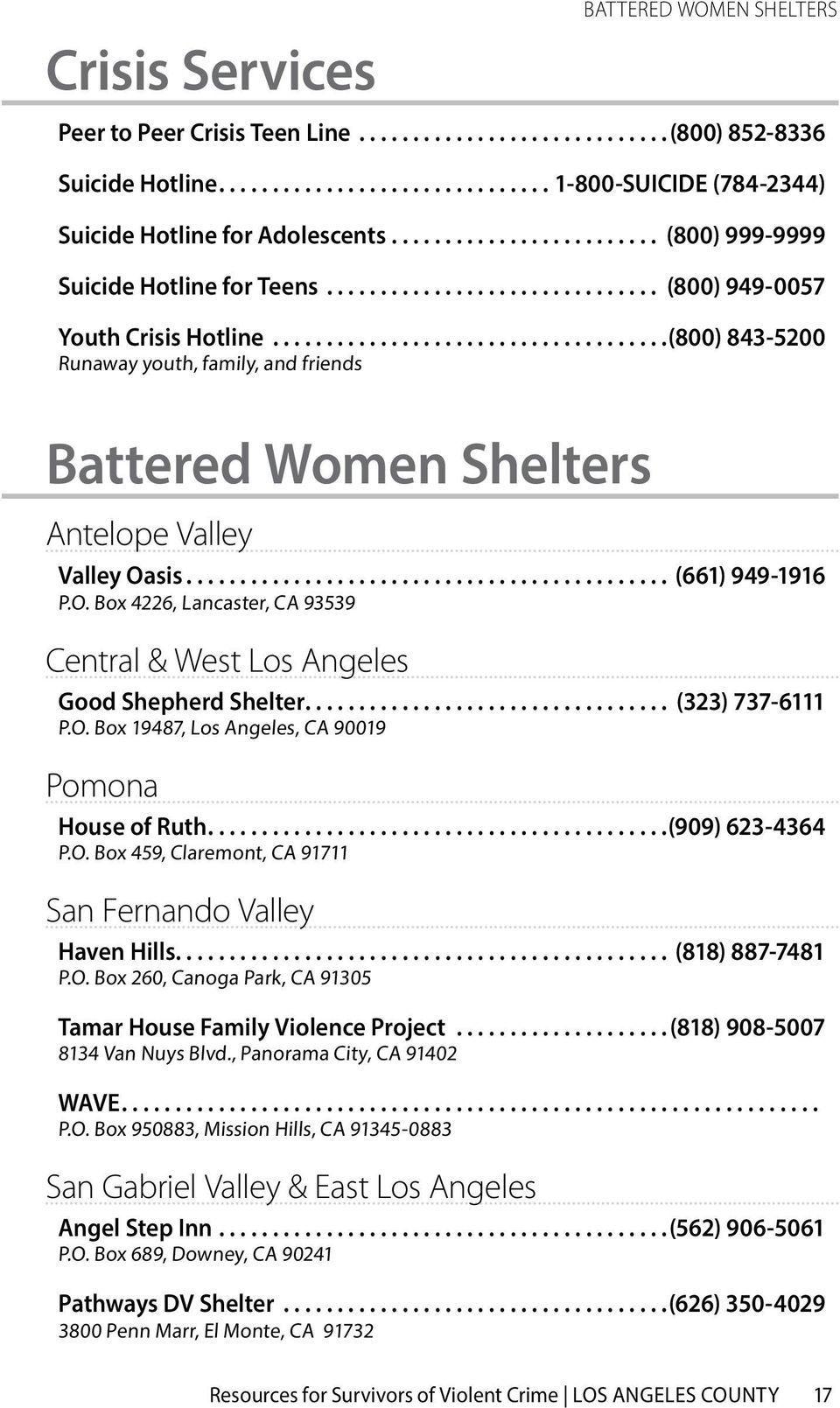 EN SHELTERS Antelope Valley Valley Oasis... (661) 949-1916 P.O. Box 4226, Lancaster, CA 93539 Central & West Los Angeles Good Shepherd Shelter.... (323) 737-6111 P.O. Box 19487, Los Angeles, CA 90019 Pomona House of Ruth.