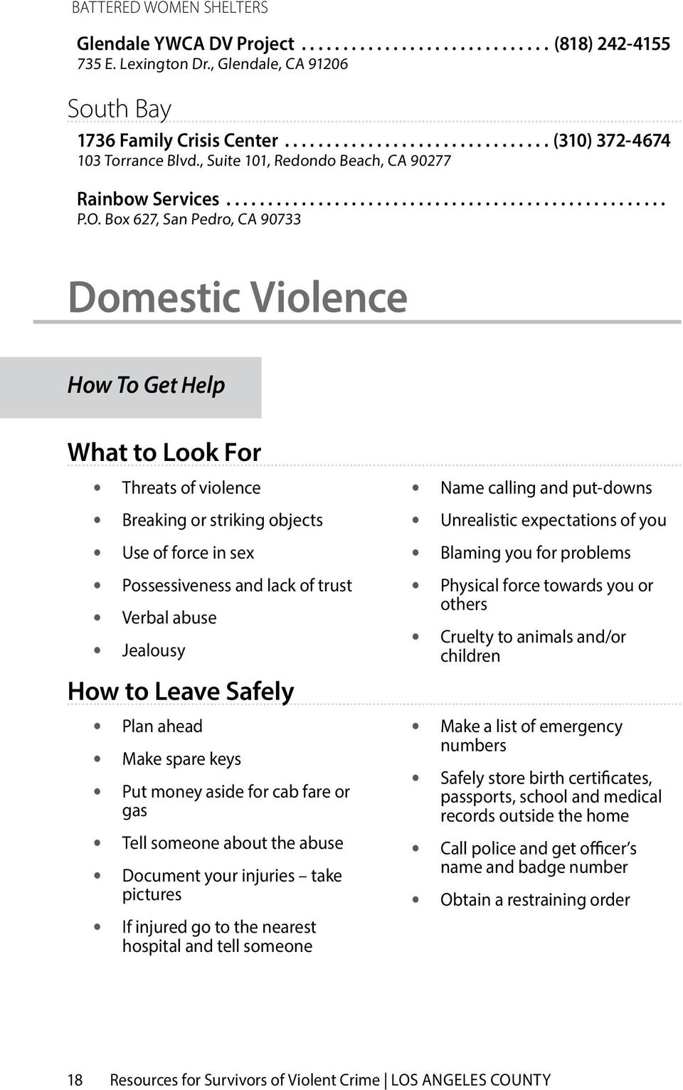 Box 627, San Pedro, CA 90733 Domestic Violence How To Get Help What to Look For Threats of violence Breaking or striking objects Use of force in sex Possessiveness and lack of trust Verbal abuse