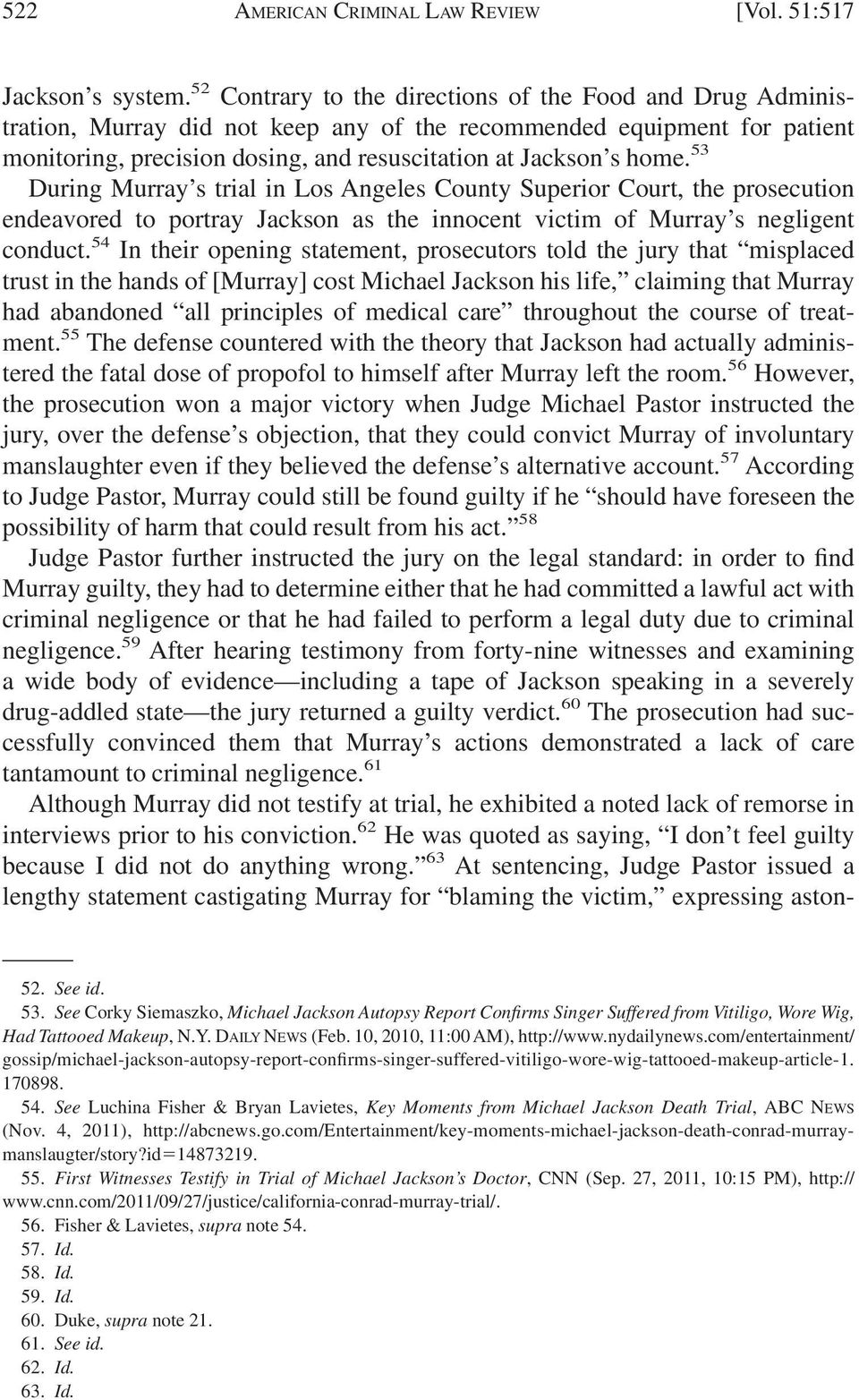 53 During Murray s trial in Los Angeles County Superior Court, the prosecution endeavored to portray Jackson as the innocent victim of Murray s negligent conduct.