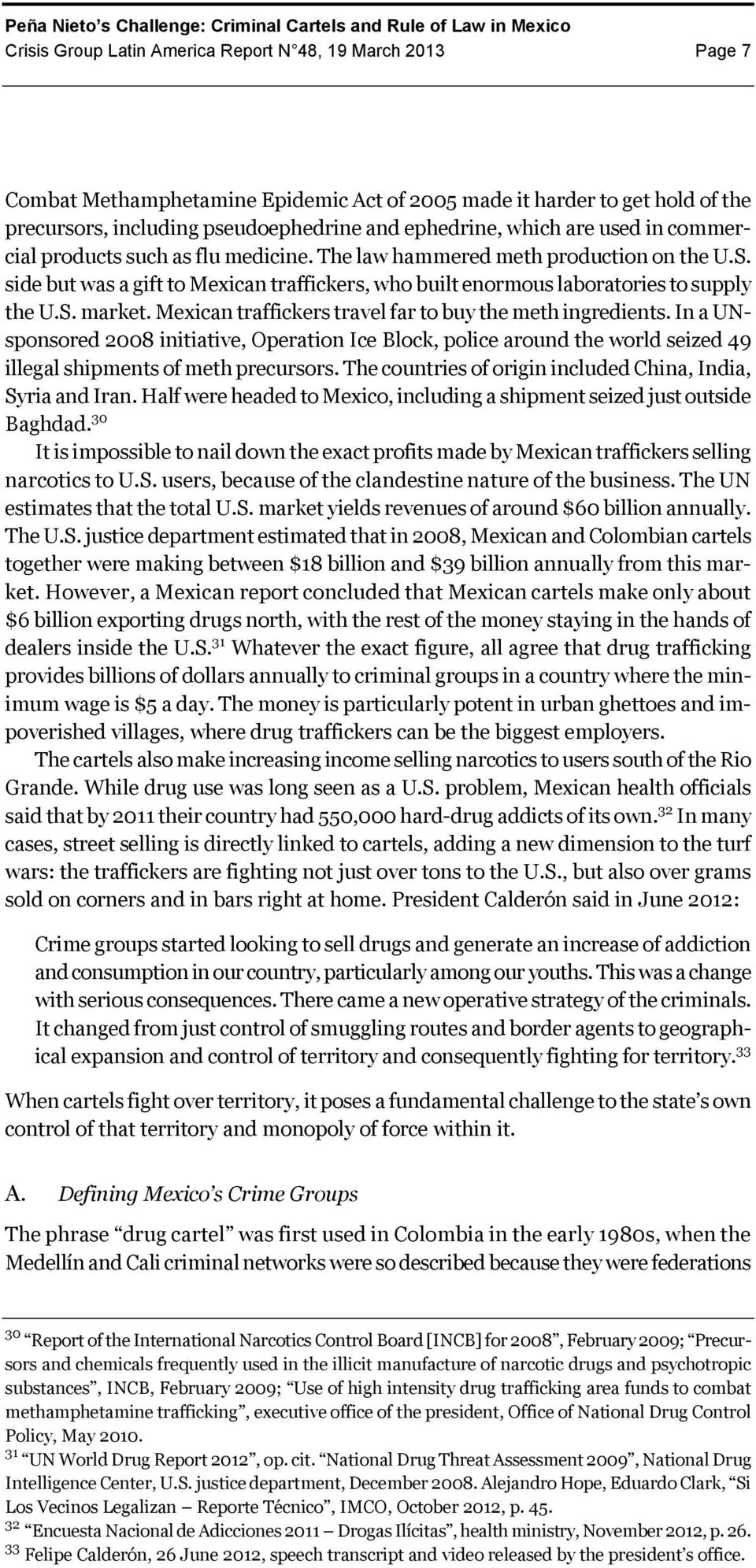 Mexican traffickers travel far to buy the meth ingredients. In a UNsponsored 2008 initiative, Operation Ice Block, police around the world seized 49 illegal shipments of meth precursors.