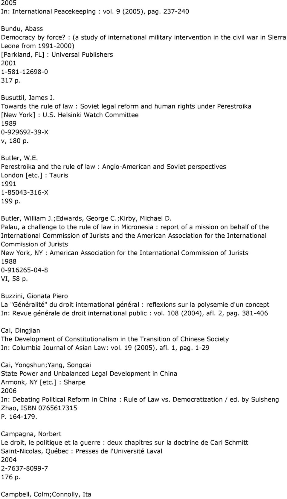 Towards the rule of law : Soviet legal reform and human rights under Perestroika [New York] : U.S. Helsinki Watch Committee 1989 0-929692-39-X v, 180 p. Butler, W.E.