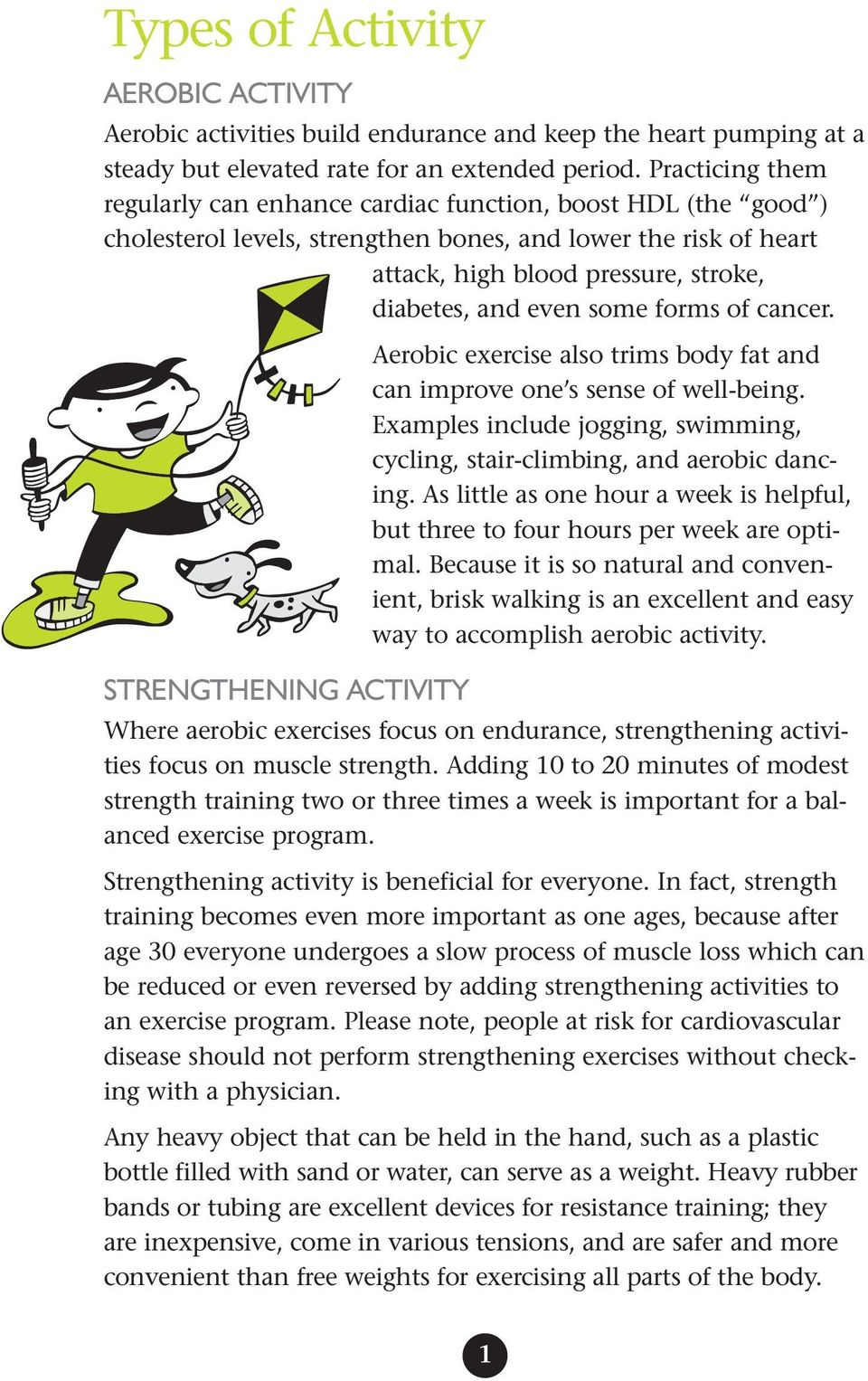 some forms of cancer. Aerobic exercise also trims body fat and can improve one s sense of well-being. Examples include jogging, swimming, cycling, stair-climbing, and aerobic dancing.