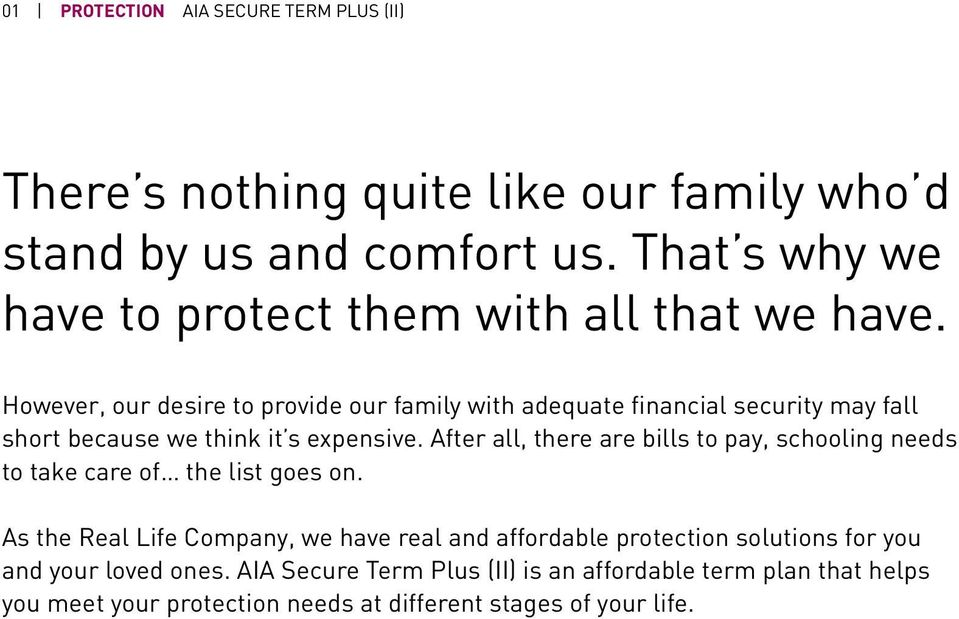 However, our desire to provide our family with adequate financial security may fall short because we think it s expensive.