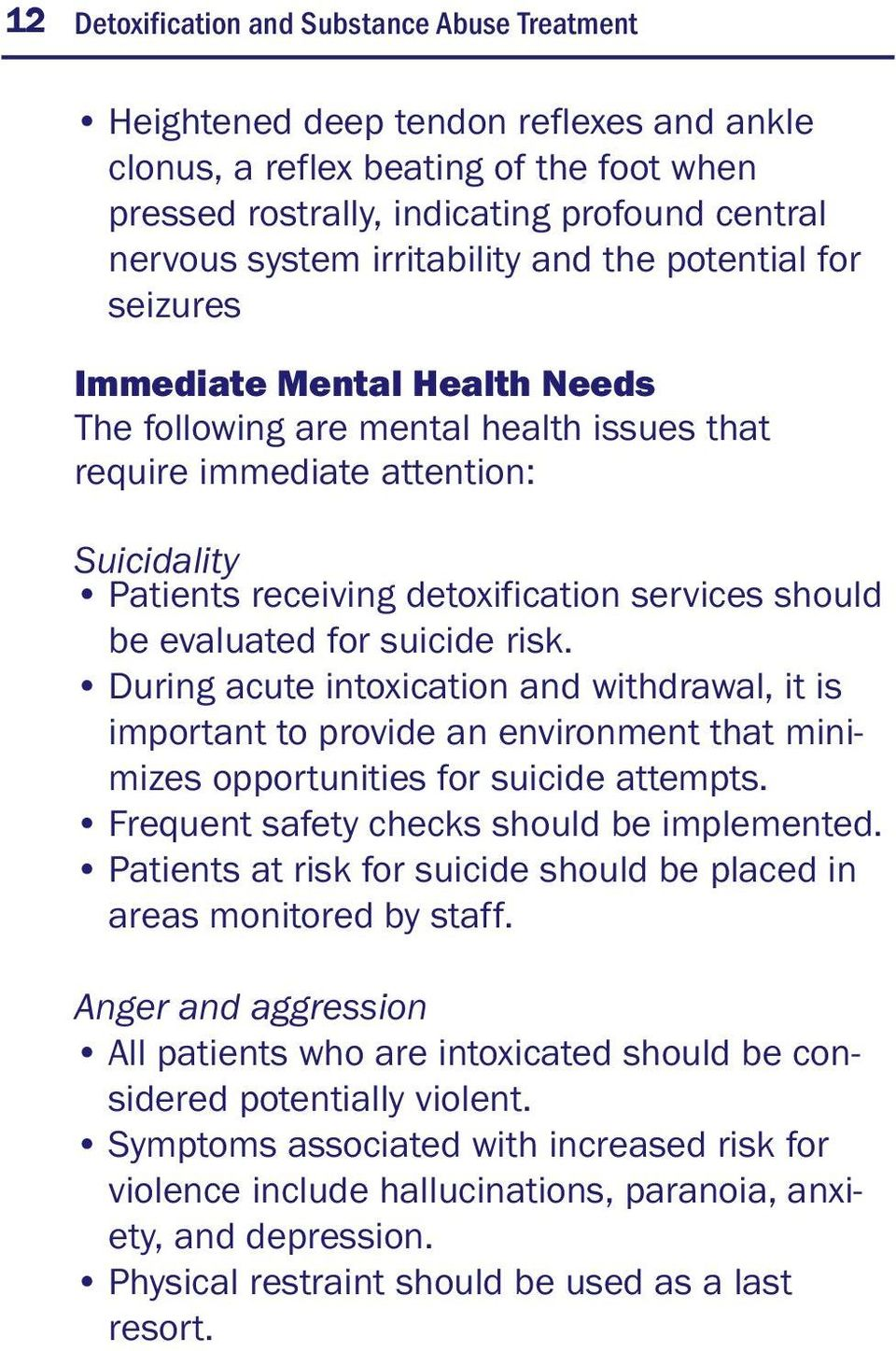 services should be evaluated for suicide risk. During acute intoxication and withdrawal, it is important to provide an environment that minimizes opportunities for suicide attempts.