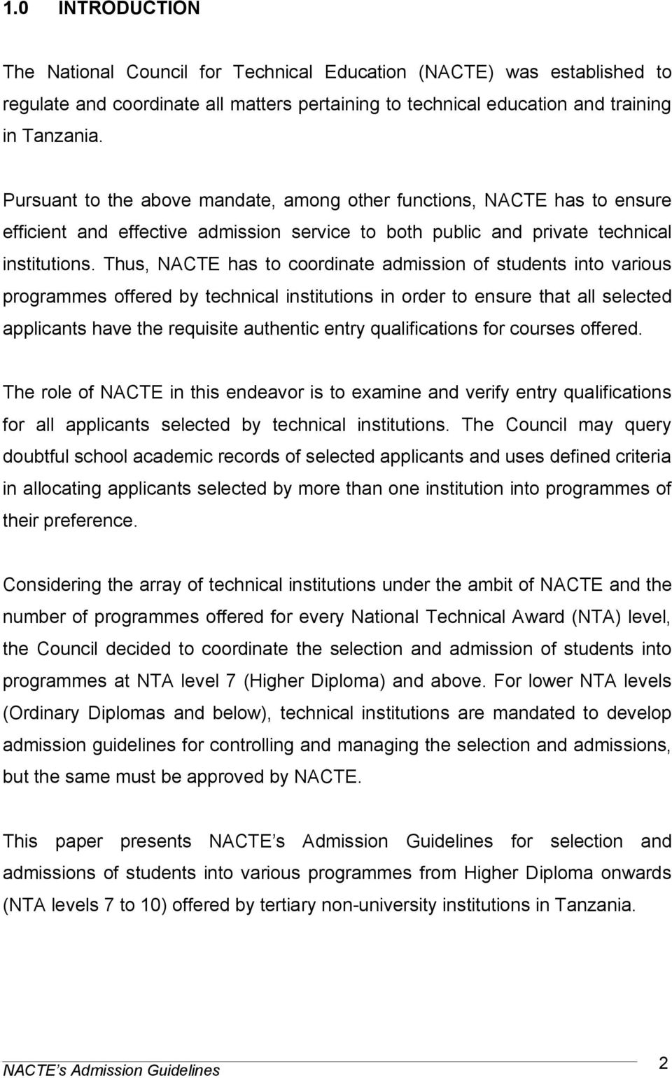 Thus, NACTE has to coordinate admission of students into various programmes offered by technical institutions in order to ensure that all selected applicants have the requisite authentic entry