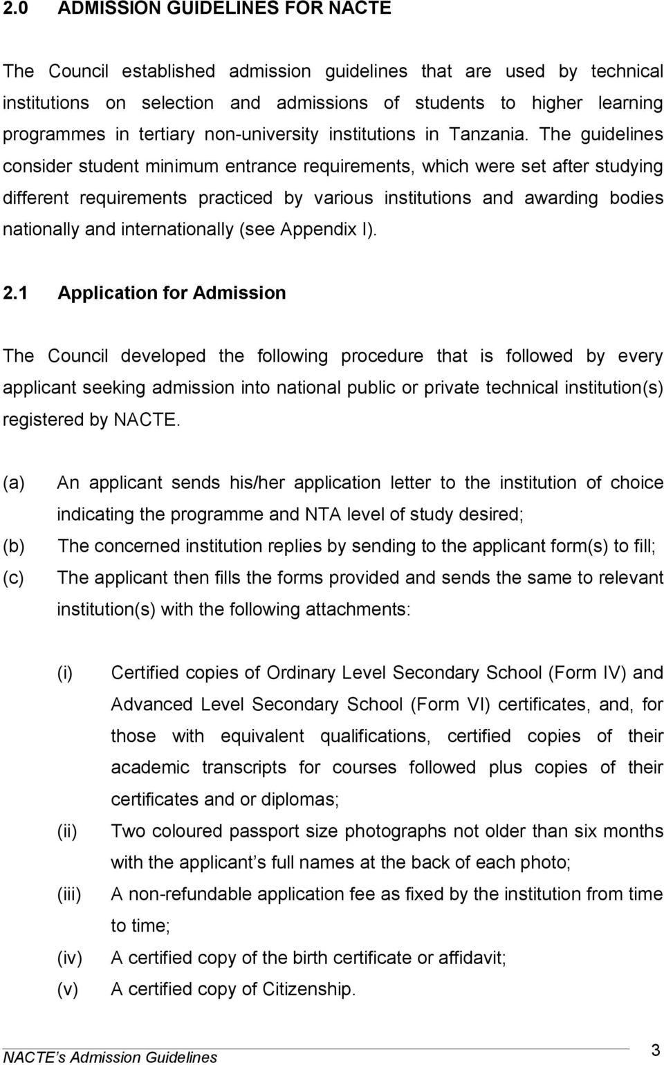 The guidelines consider student minimum entrance requirements, which were set after studying different requirements practiced by various institutions and awarding bodies nationally and