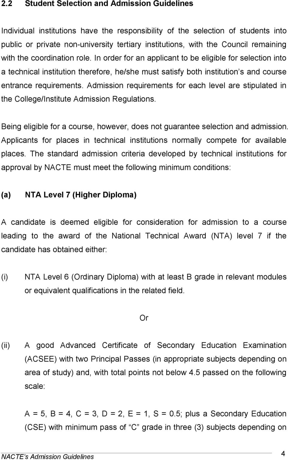 In order for an applicant to be eligible for selection into a technical institution therefore, he/she must satisfy both institution s and course entrance requirements.