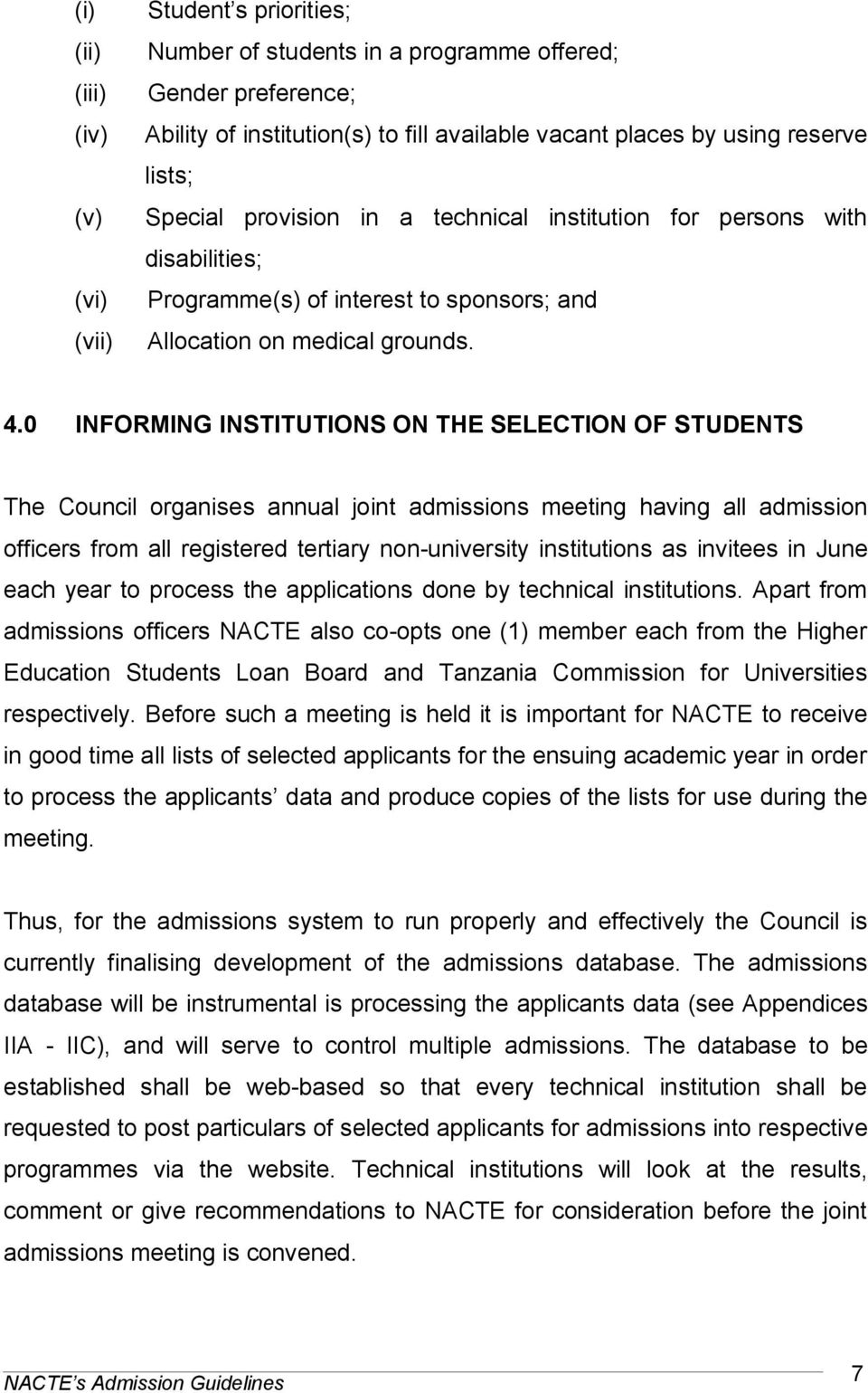 0 INFORMING INSTITUTIONS ON THE SELECTION OF STUDENTS The Council organises annual joint admissions meeting having all admission officers from all registered tertiary non-university institutions as