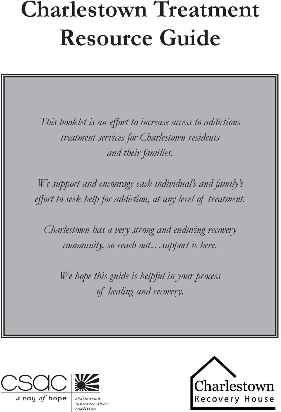 We support and encourage each individual s and family s effort to seek help for addiction, at any level of