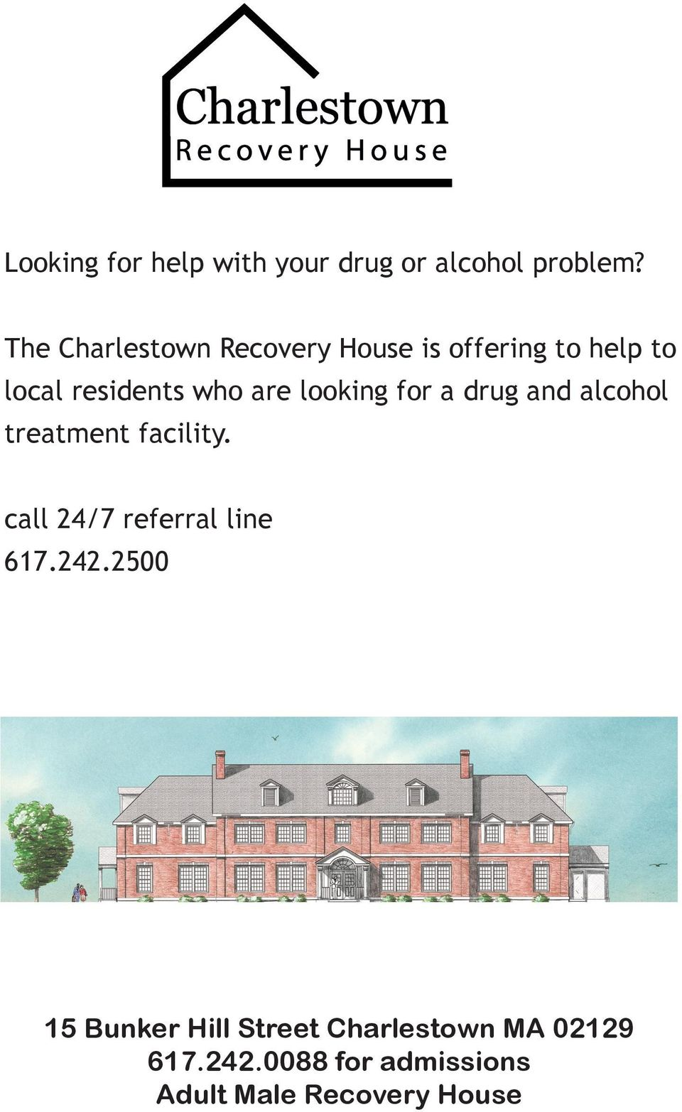 Charlestown treatment facility. residents who want to do something about their drug or alcohol problem. call 24/7 referral line 617.242.