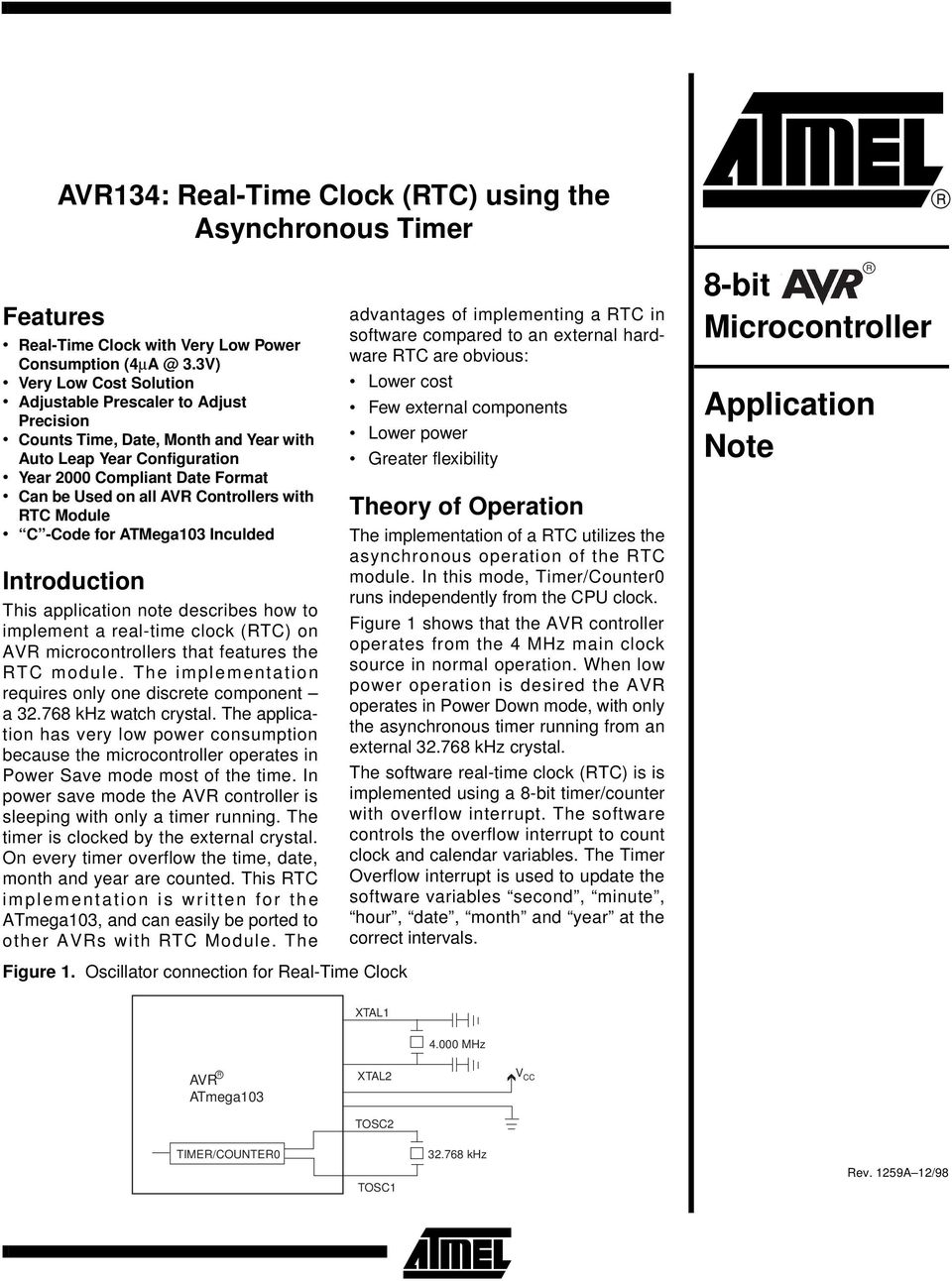 with RTC Module C -Code for ATMega103 Inculded Introduction This application note describes how to implement a real-time clock (RTC) on AVR microcontrollers that features the RTC module.