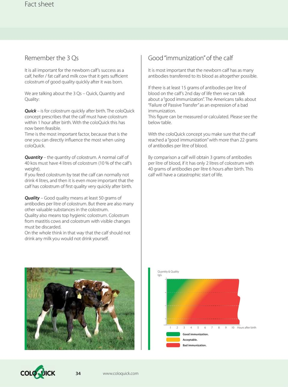 With the coloquick this has now been feasible. Time is the most important factor, because that is the one you can directly influence the most when using coloquick. Quantity the quantity of colostrum.