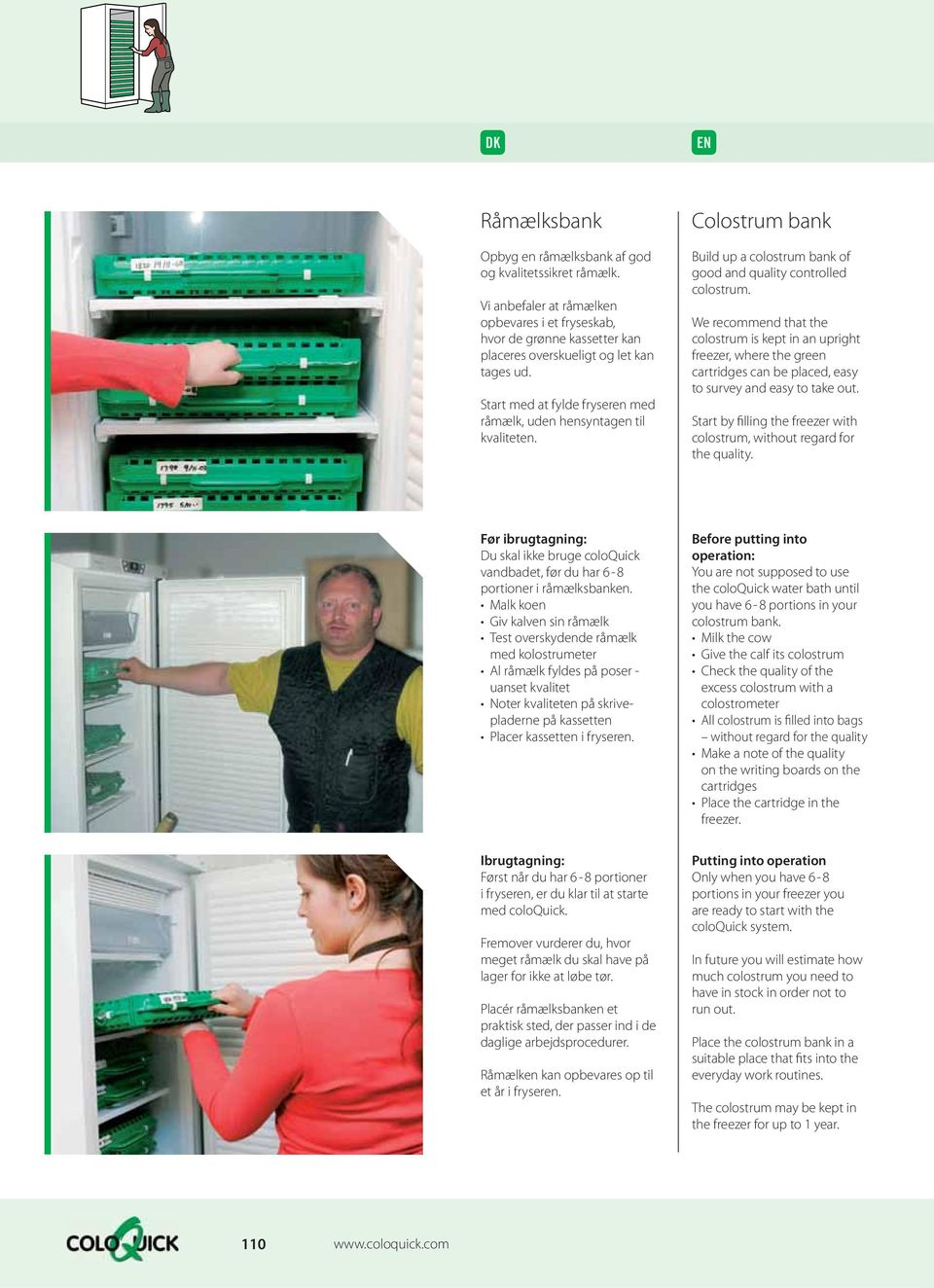 We recommend that the colostrum is kept in an upright freezer, where the green cartridges can be placed, easy to survey and easy to take out.