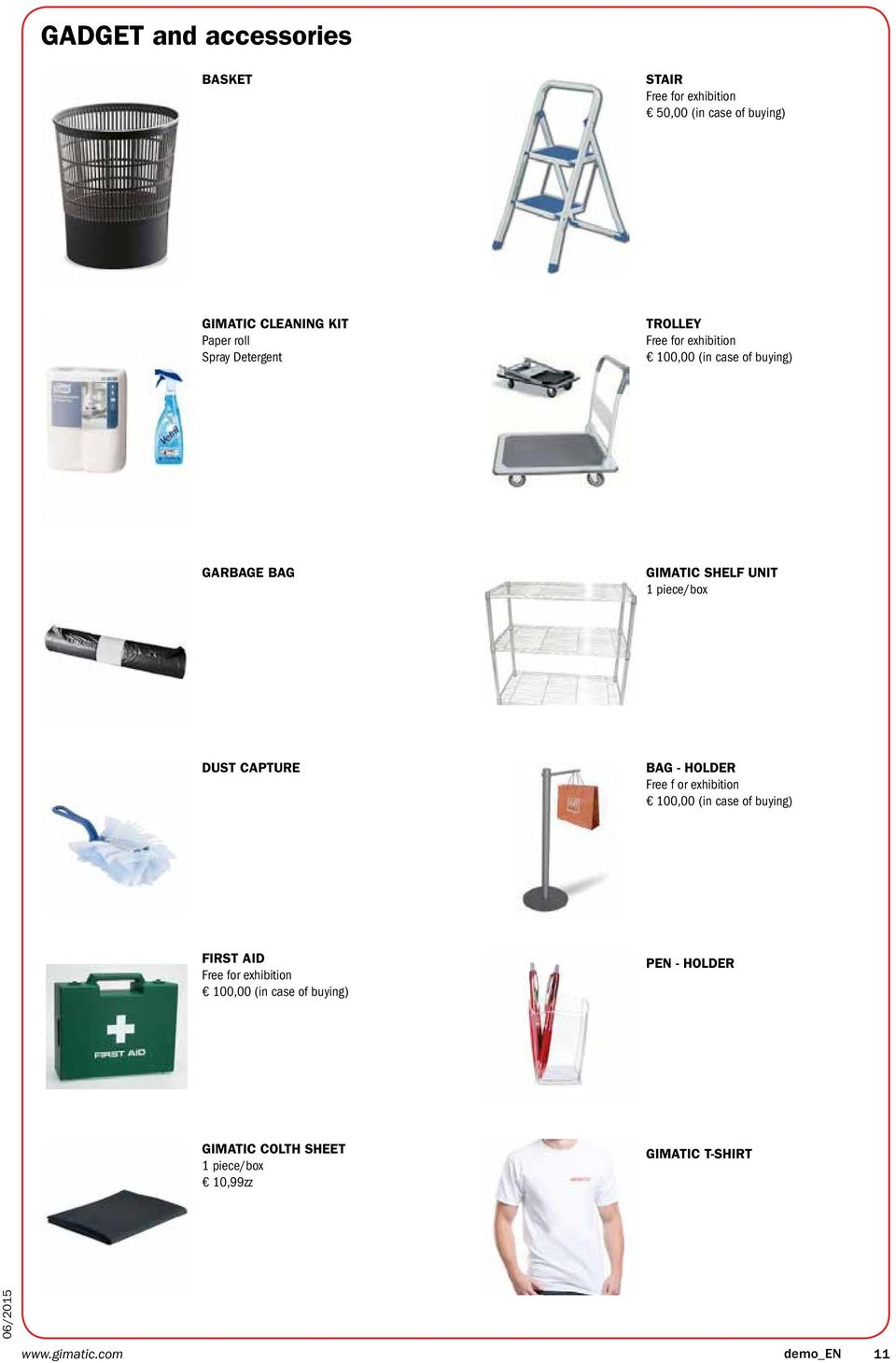 DUST CAPTURE BAG - HOLDER Free f or exhibition 100,00 (in case of buying) FIRST AID Free for exhibition 100,00