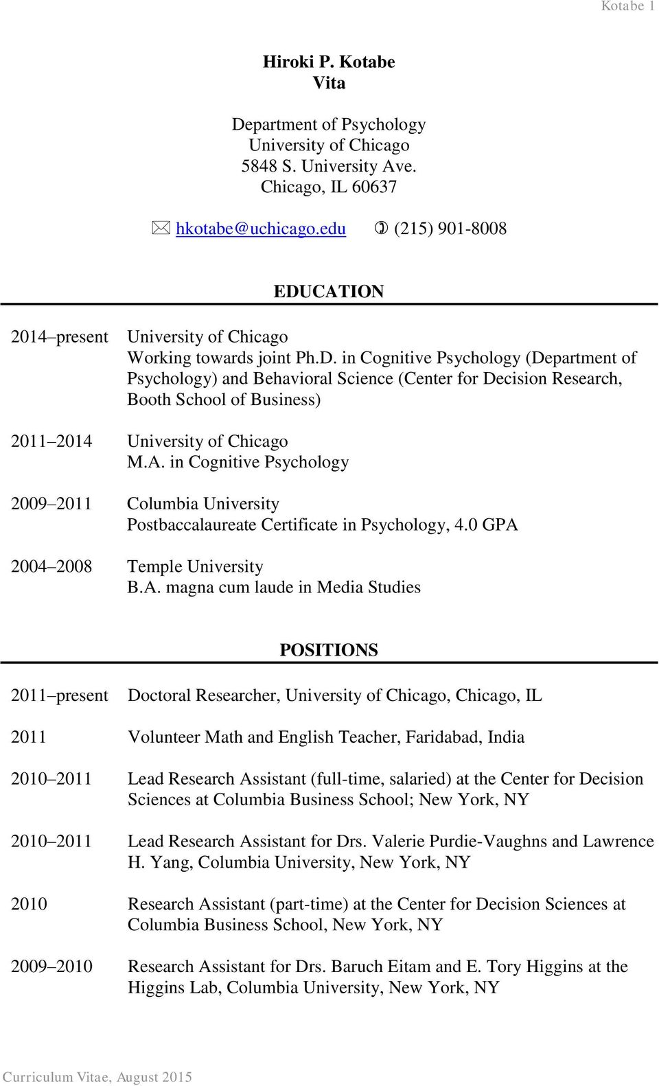 A. in Cognitive Psychology 2009 2011 Columbia University Postbaccalaureate Certificate in Psychology, 4.0 GPA 2004 2008 Temple University B.A. magna cum laude in Media Studies POSITIONS 2011 present