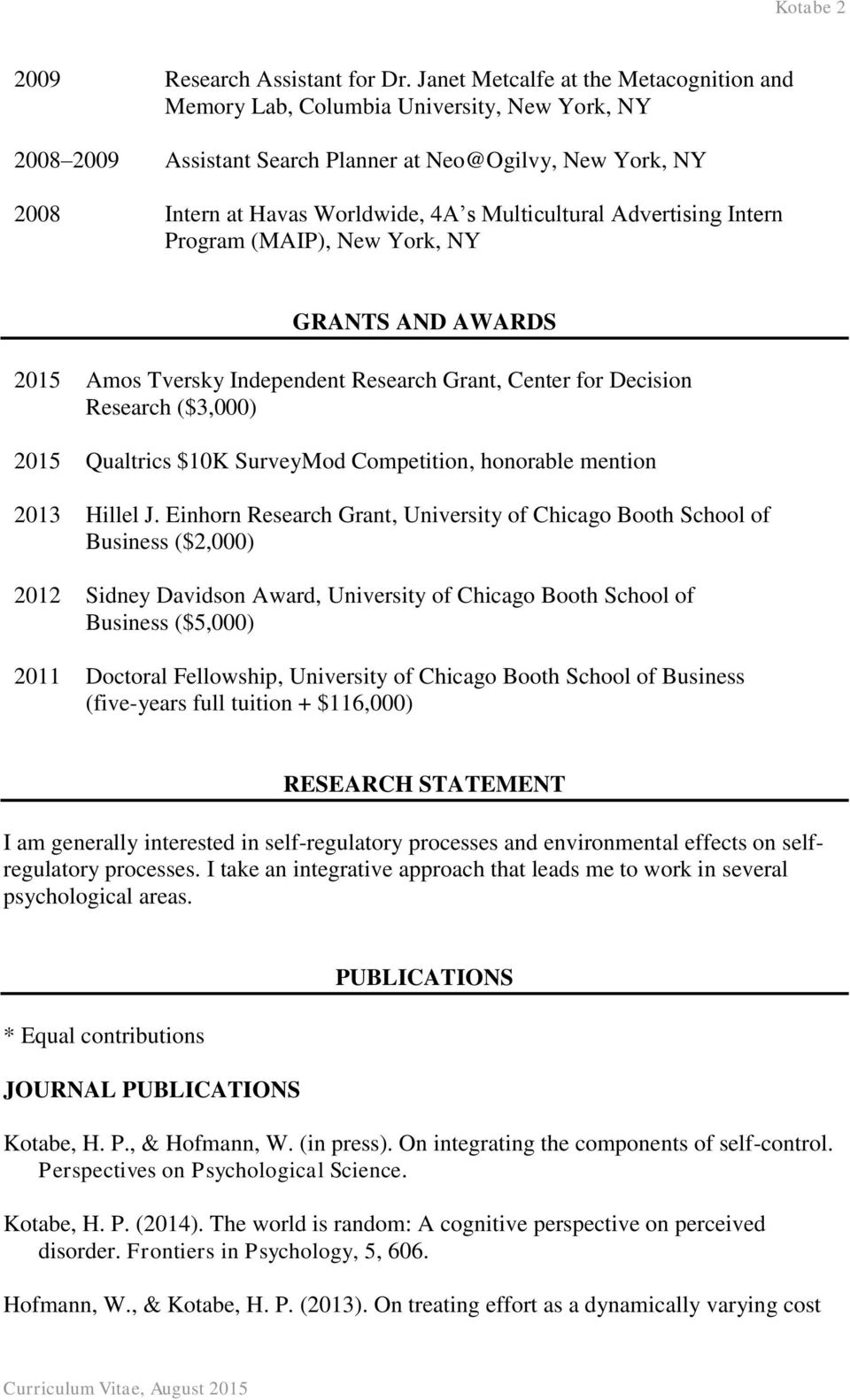 Advertising Intern Program (MAIP), New York, NY GRANTS AND AWARDS 2015 Amos Tversky Independent Research Grant, Center for Decision Research ($3,000) 2015 Qualtrics $10K SurveyMod Competition,