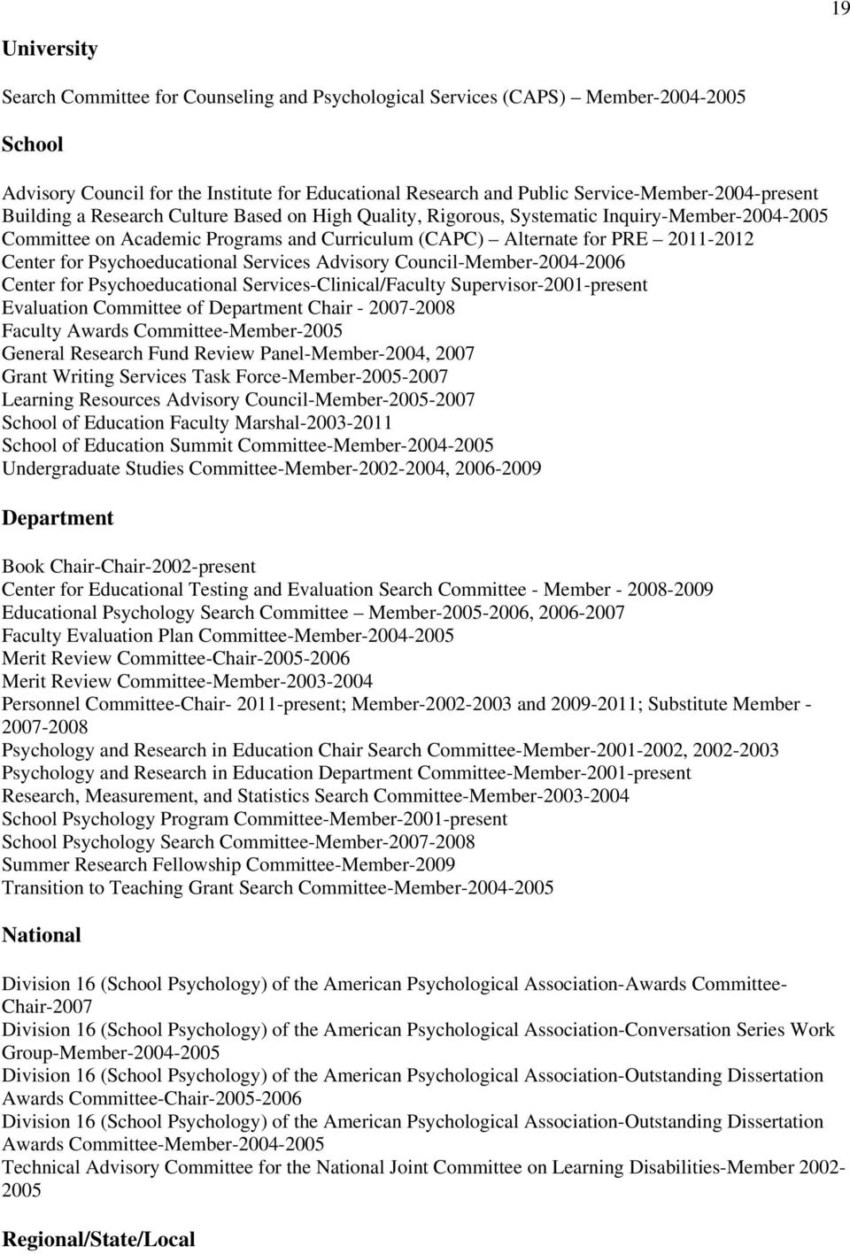 2011-2012 Center for Psychoeducational Services Advisory Council-Member-2004-2006 Center for Psychoeducational Services-Clinical/Faculty Supervisor-2001-present Evaluation Committee of Department