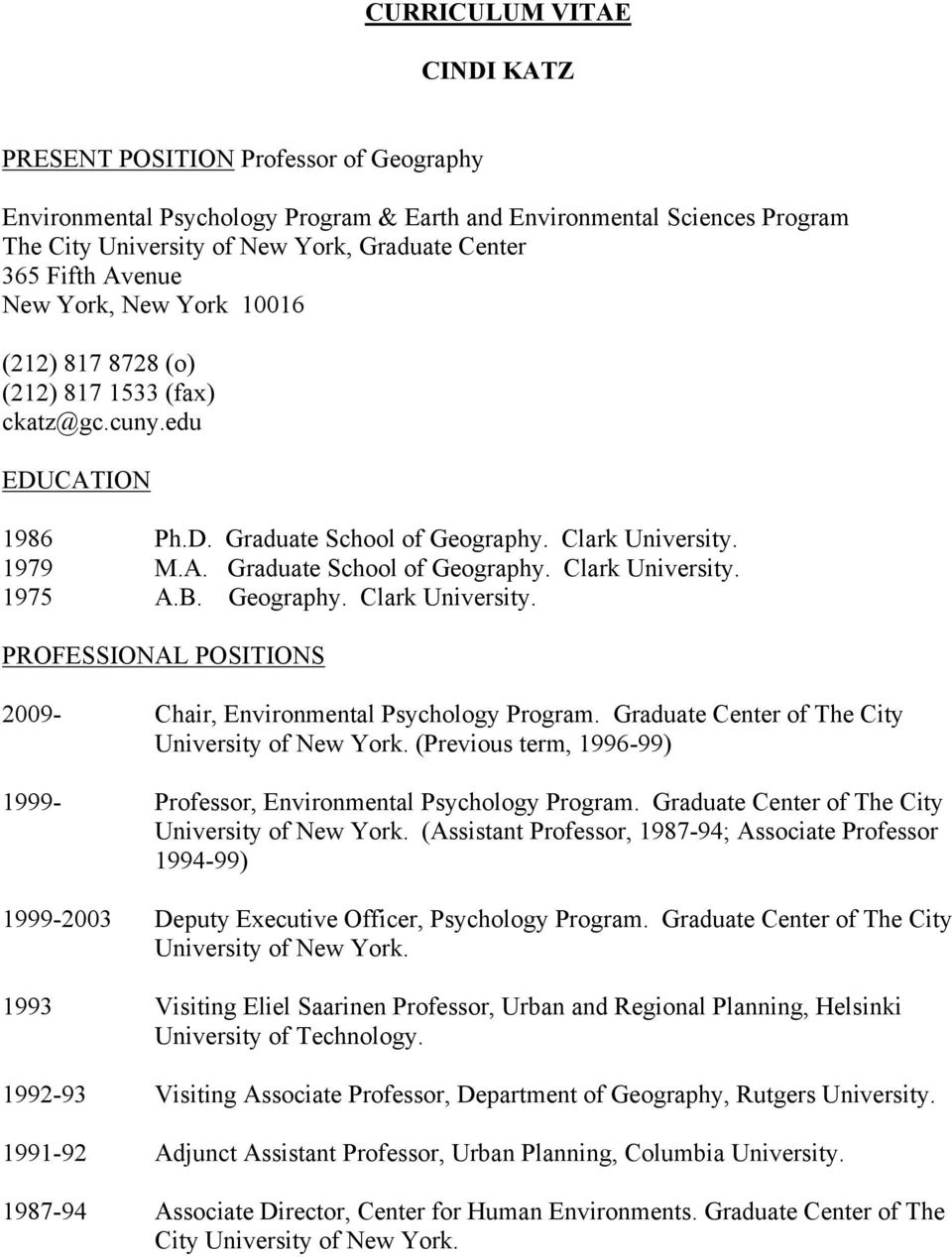 B. Geography. Clark University. PROFESSIONAL POSITIONS 2009- Chair, Environmental Psychology Program. Graduate Center of The City University of New York.