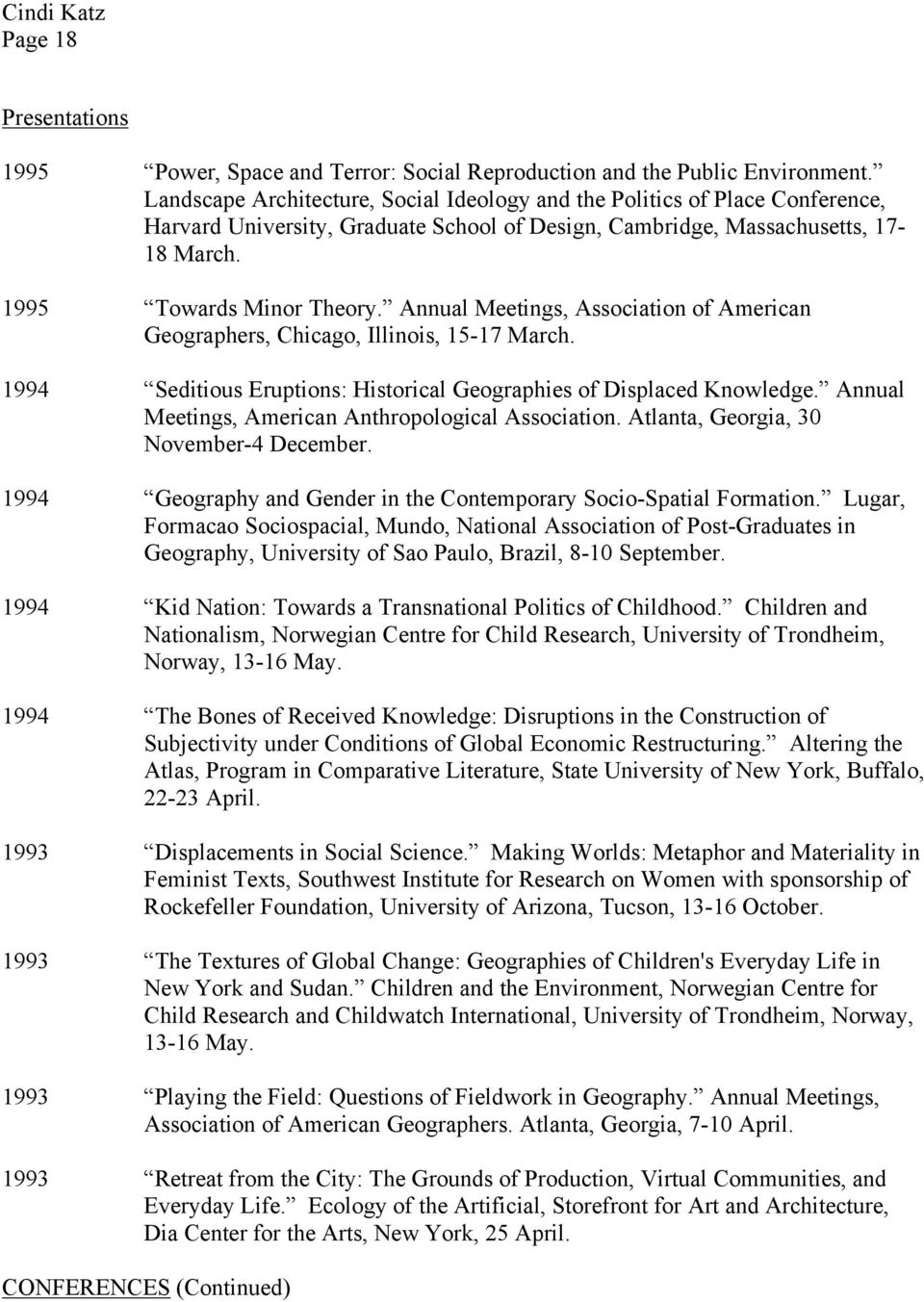 Annual Meetings, Association of American Geographers, Chicago, Illinois, 15-17 March. 1994 Seditious Eruptions: Historical Geographies of Displaced Knowledge.