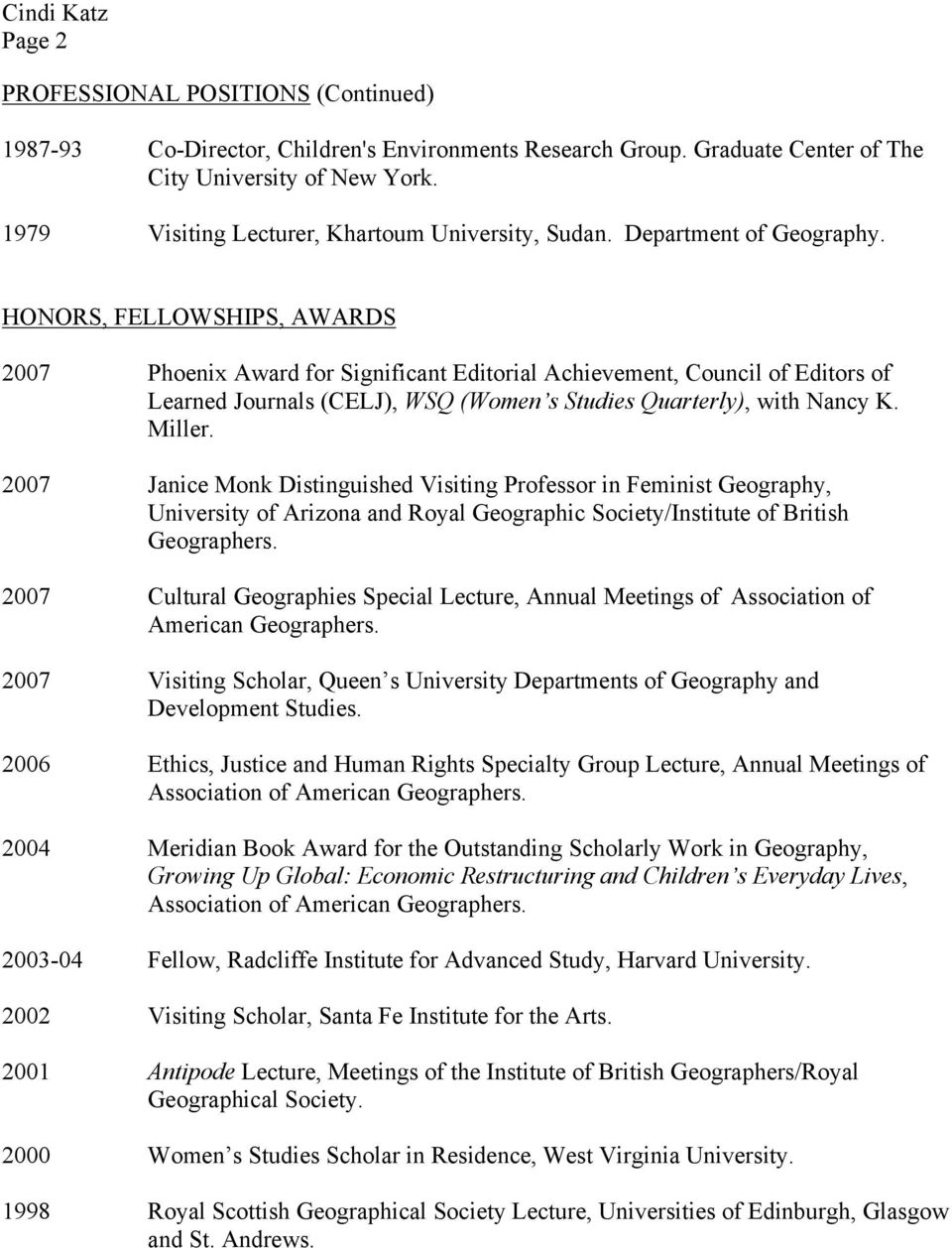 HONORS, FELLOWSHIPS, AWARDS 2007 Phoenix Award for Significant Editorial Achievement, Council of Editors of Learned Journals (CELJ), WSQ (Women s Studies Quarterly), with Nancy K. Miller.