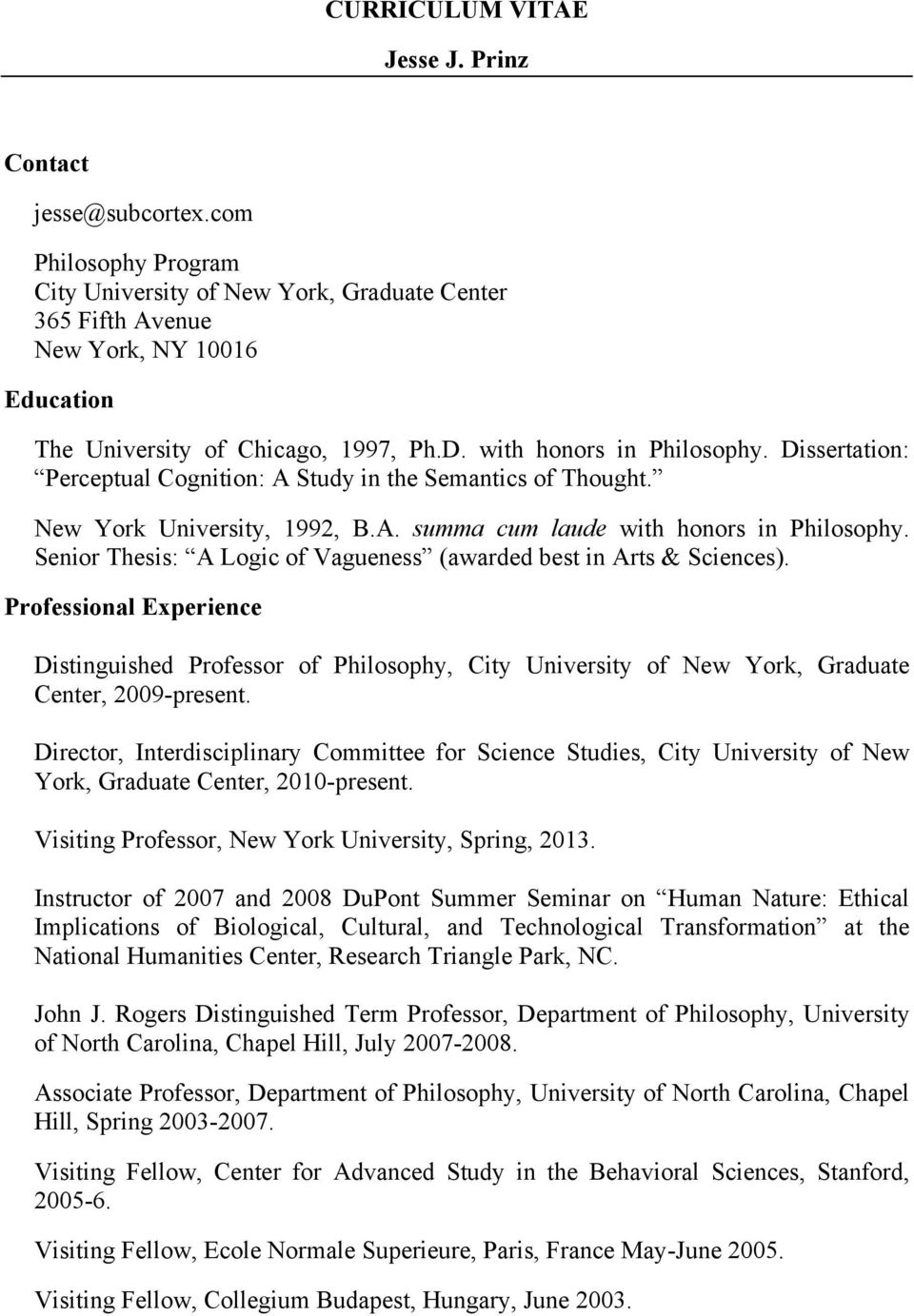 Dissertation: Perceptual Cognition: A Study in the Semantics of Thought. New York University, 1992, B.A. summa cum laude with honors in Philosophy.