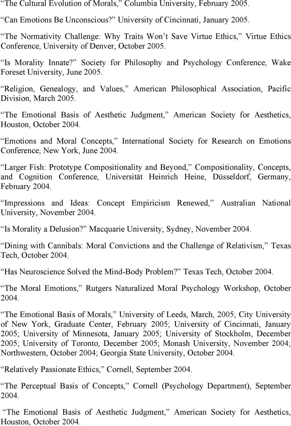 Society for Philosophy and Psychology Conference, Wake Foreset University, June 2005. Religion, Genealogy, and Values, American Philosophical Association, Pacific Division, March 2005.