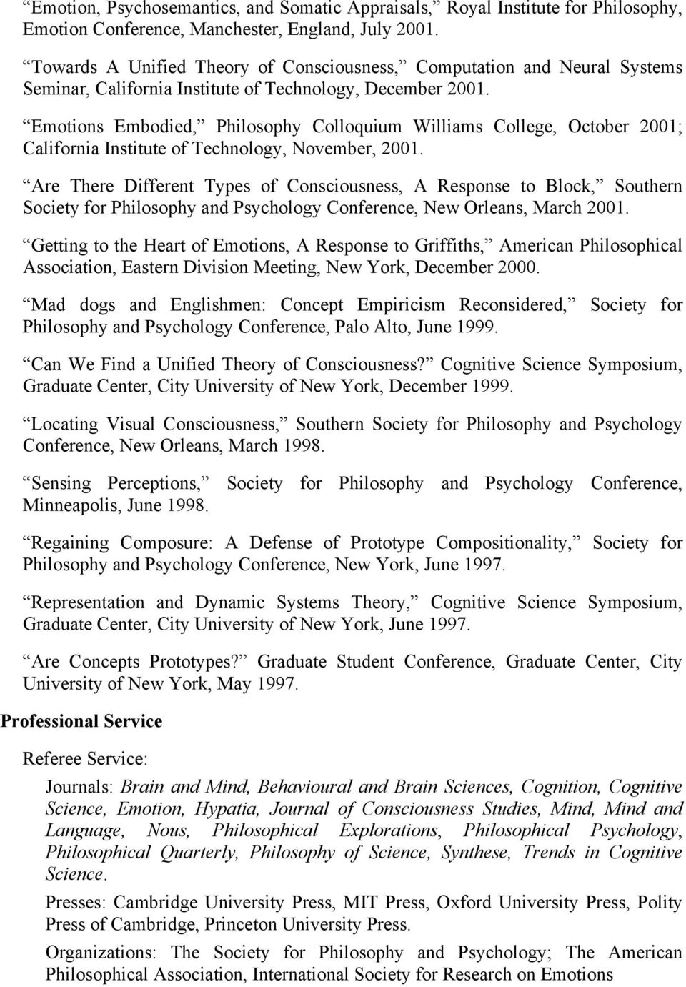 Emotions Embodied, Philosophy Colloquium Williams College, October 2001; California Institute of Technology, November, 2001.