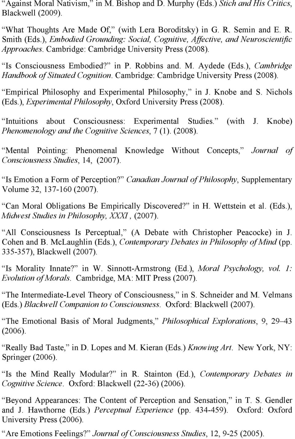), Cambridge Handbook of Situated Cognition. Cambridge: Cambridge University Press (2008). Empirical Philosophy and Experimental Philosophy, in J. Knobe and S. Nichols (Eds.