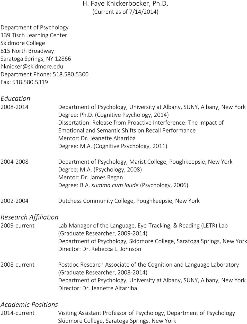 Jeanette Altarriba Degree: M.A. (Cognitive Psychology, 2011) 2004-2008 Department of Psychology, Marist College, Poughkeepsie, New York Degree: M.A. (Psychology, 2008) Mentor: Dr.