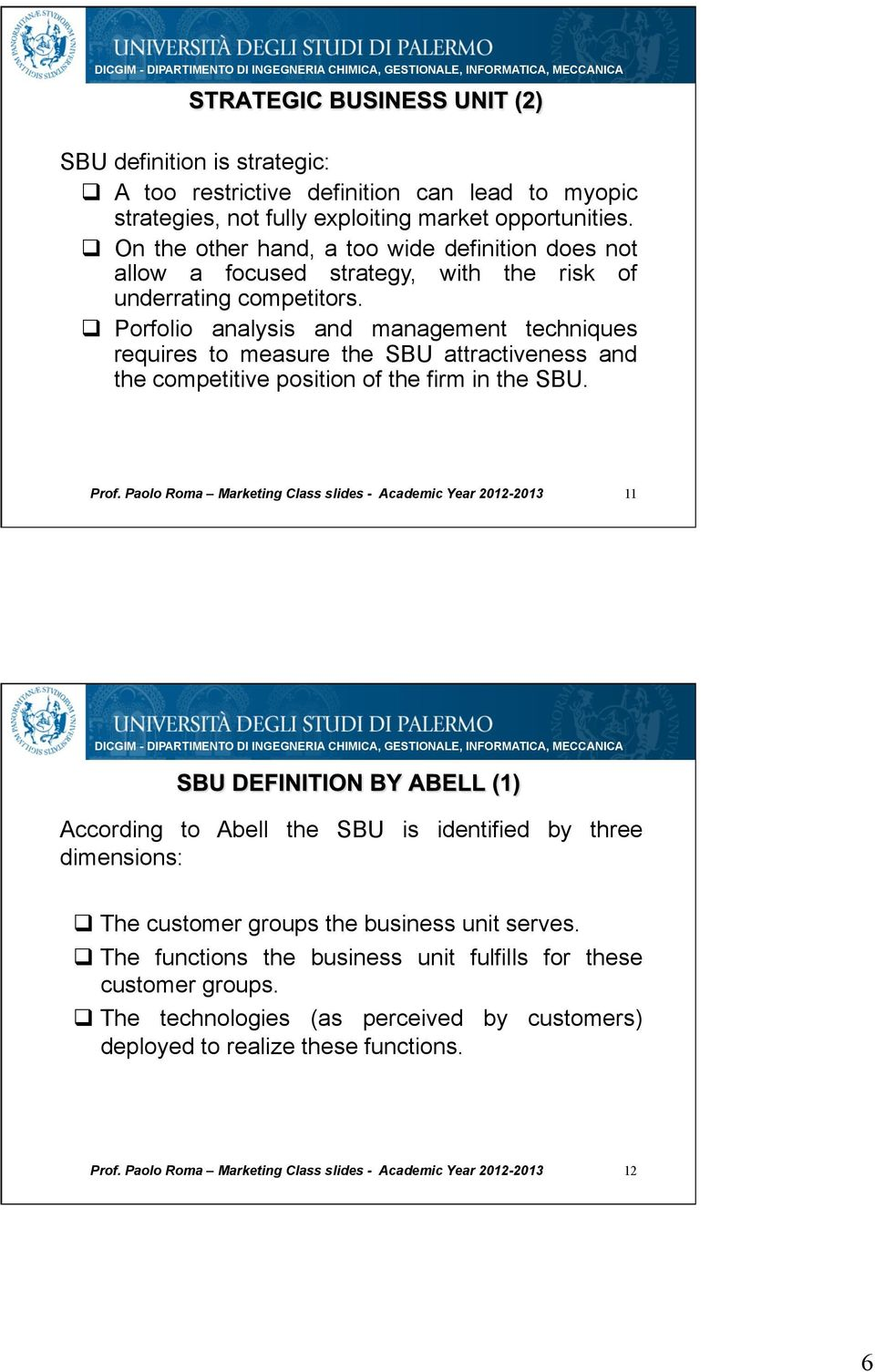 Porfolio analysis and management techniques requires to measure the SBU attractiveness and the competitive position of the firm in the SBU.