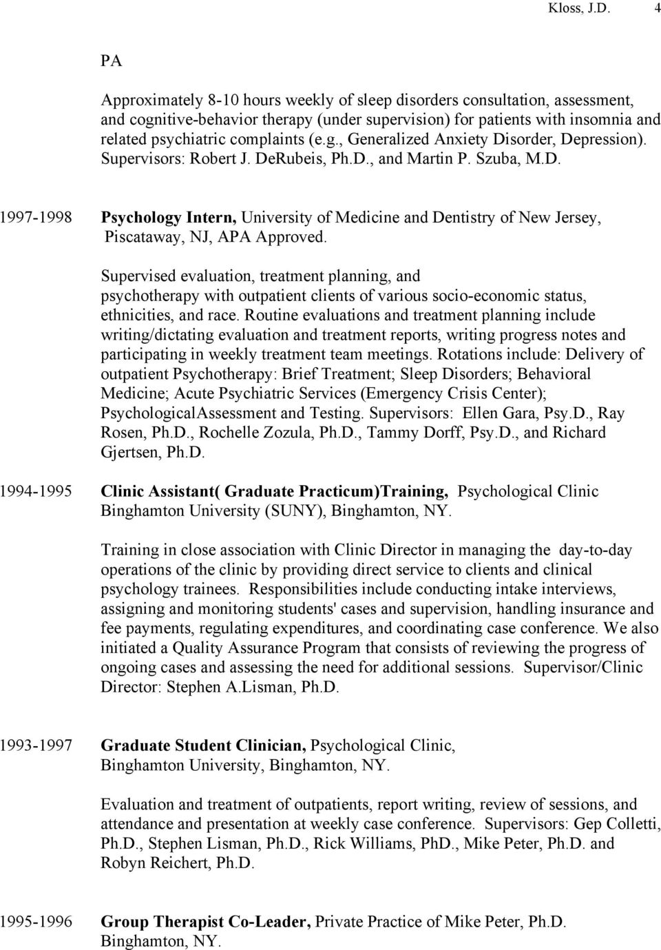 Supervisors: Robert J. DeRubeis, Ph.D., and Martin P. Szuba, M.D. 1997-1998 Psychology Intern, University of Medicine and Dentistry of New Jersey, Piscataway, NJ, APA Approved.