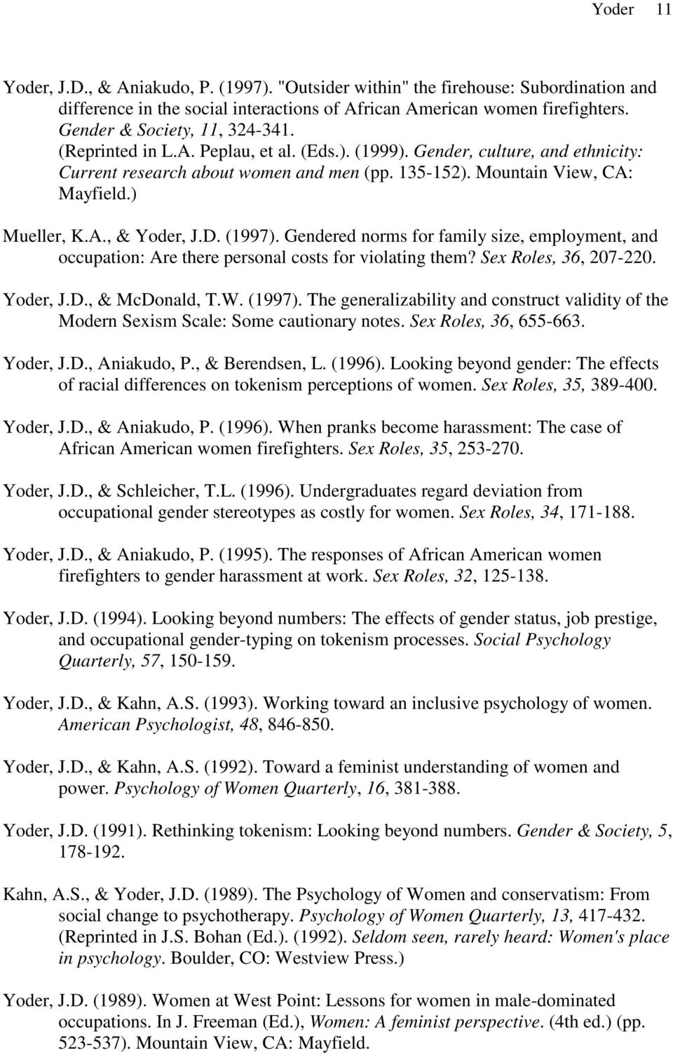 ) Mueller, K.A., & Yoder, J.D. (1997). Gendered norms for family size, employment, and occupation: Are there personal costs for violating them? Sex Roles, 36, 207-220. Yoder, J.D., & McDonald, T.W.