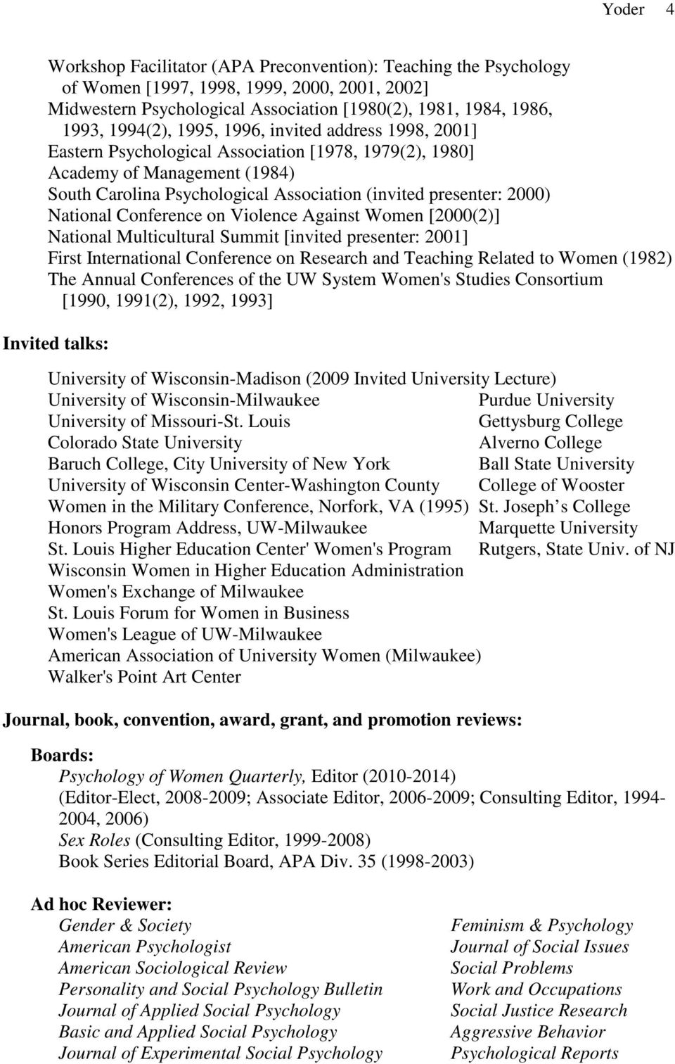 National Conference on Violence Against Women [2000(2)] National Multicultural Summit [invited presenter: 2001] First International Conference on Research and Teaching Related to Women (1982) The