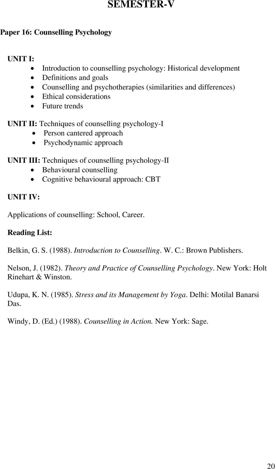 counselling Cognitive behavioural approach: CBT UNIT IV: Applications of counselling: School, Career. Belkin, G. S. (1988). Introduction to Counselling. W. C.: Brown Publishers. Nelson, J. (1982).