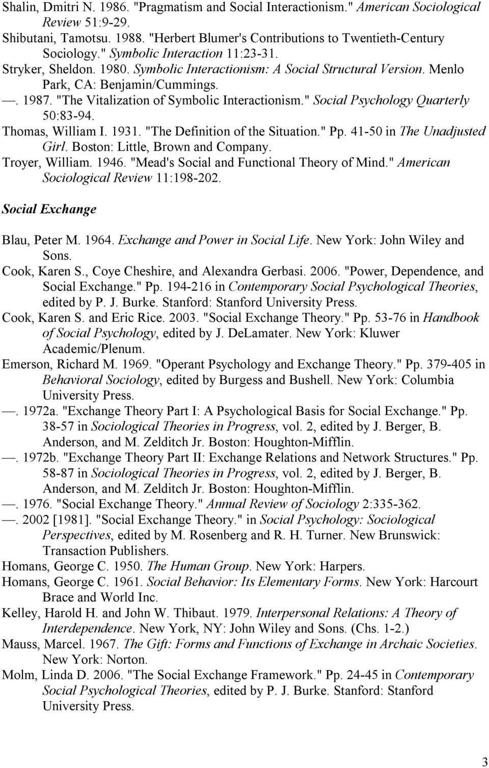 """ Social Psychology Quarterly 50:83-94. Thomas, William I. 1931. ""The Definition of the Situation."" Pp. 41-50 in The Unadjusted Girl. Boston: Little, Brown and Company. Troyer, William. 1946."