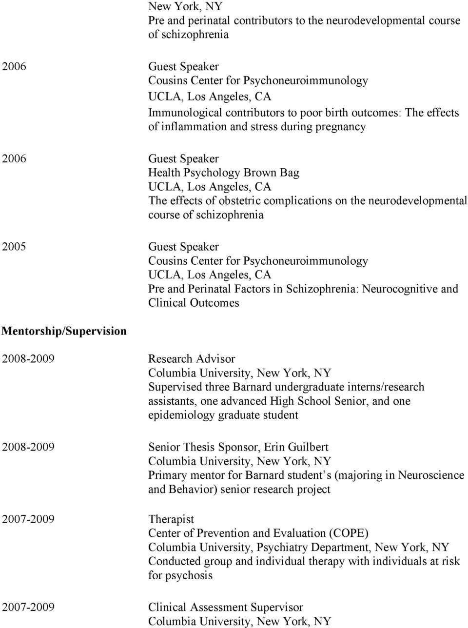 schizophrenia 2005 Guest Speaker Cousins Center for Psychoneuroimmunology Pre and Perinatal Factors in Schizophrenia: Neurocognitive and Clinical Outcomes Mentorship/Supervision 2008-2009 Research