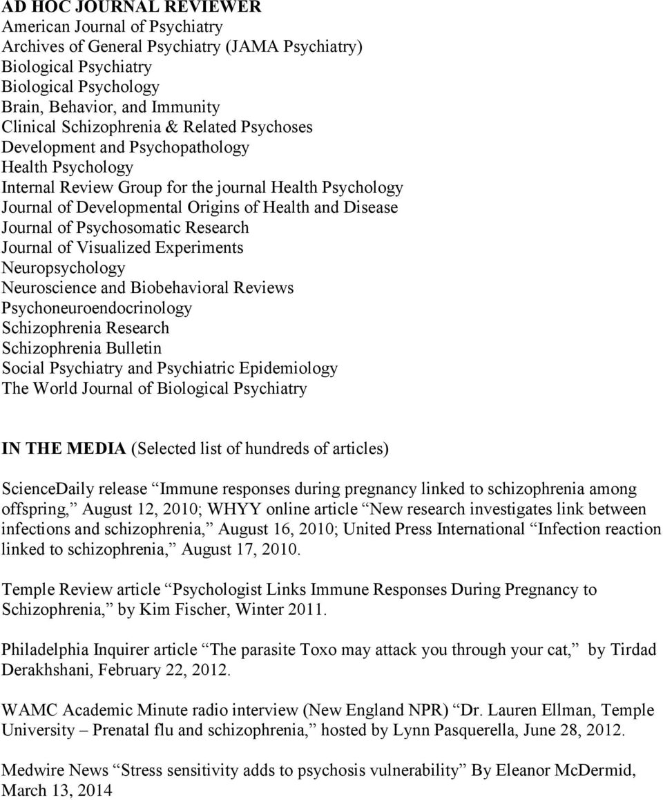Journal of Psychosomatic Research Journal of Visualized Experiments Neuropsychology Neuroscience and Biobehavioral Reviews Psychoneuroendocrinology Schizophrenia Research Schizophrenia Bulletin