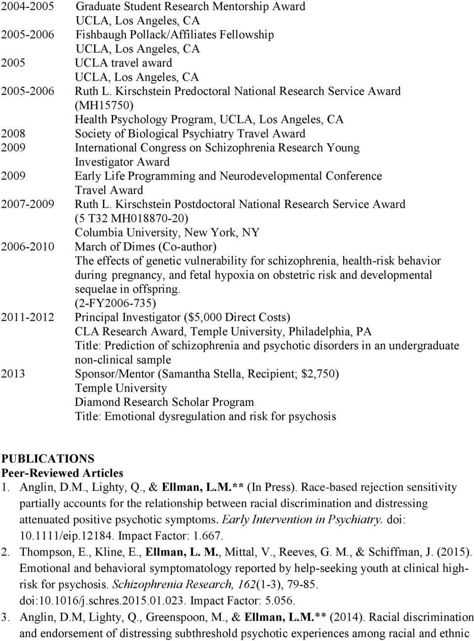 Young Investigator Award 2009 Early Life Programming and Neurodevelopmental Conference Travel Award 2007-2009 Ruth L.