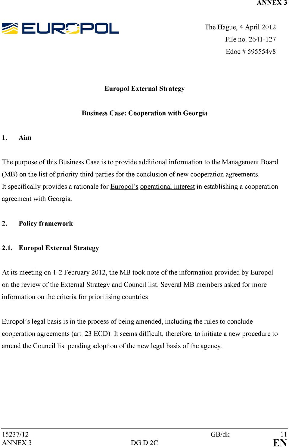 It specifically provides a rationale for Europol s operational interest in establishing a cooperation agreement with Georgia. 2. Policy framework 2.1.