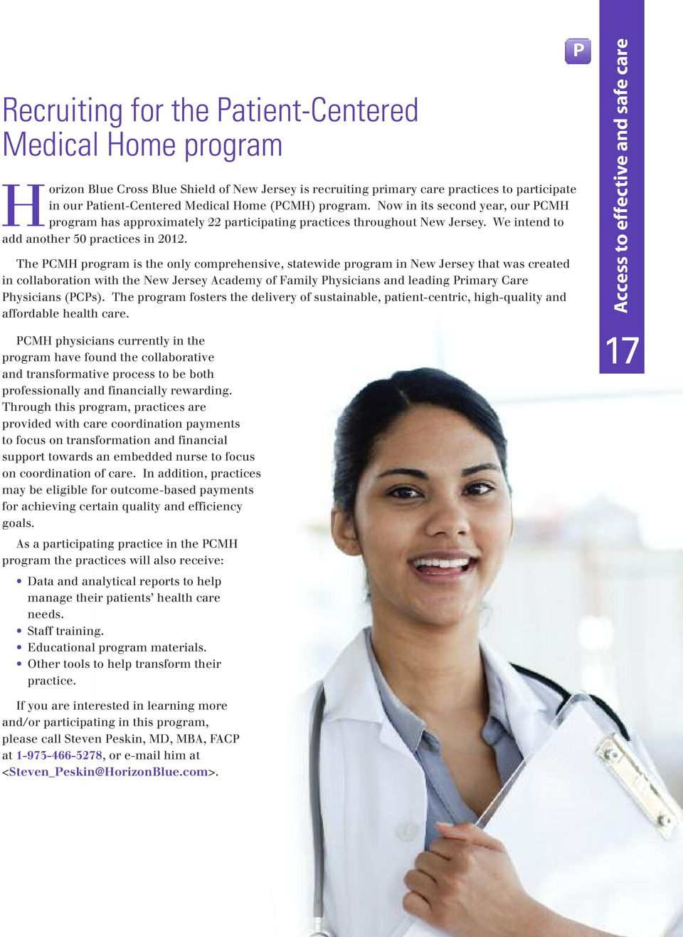 The CMH program is the only comprehensive, statewide program in New Jersey that was created in collaboration with the New Jersey Academy of Family hysicians and leading rimary Care hysicians (Cs).