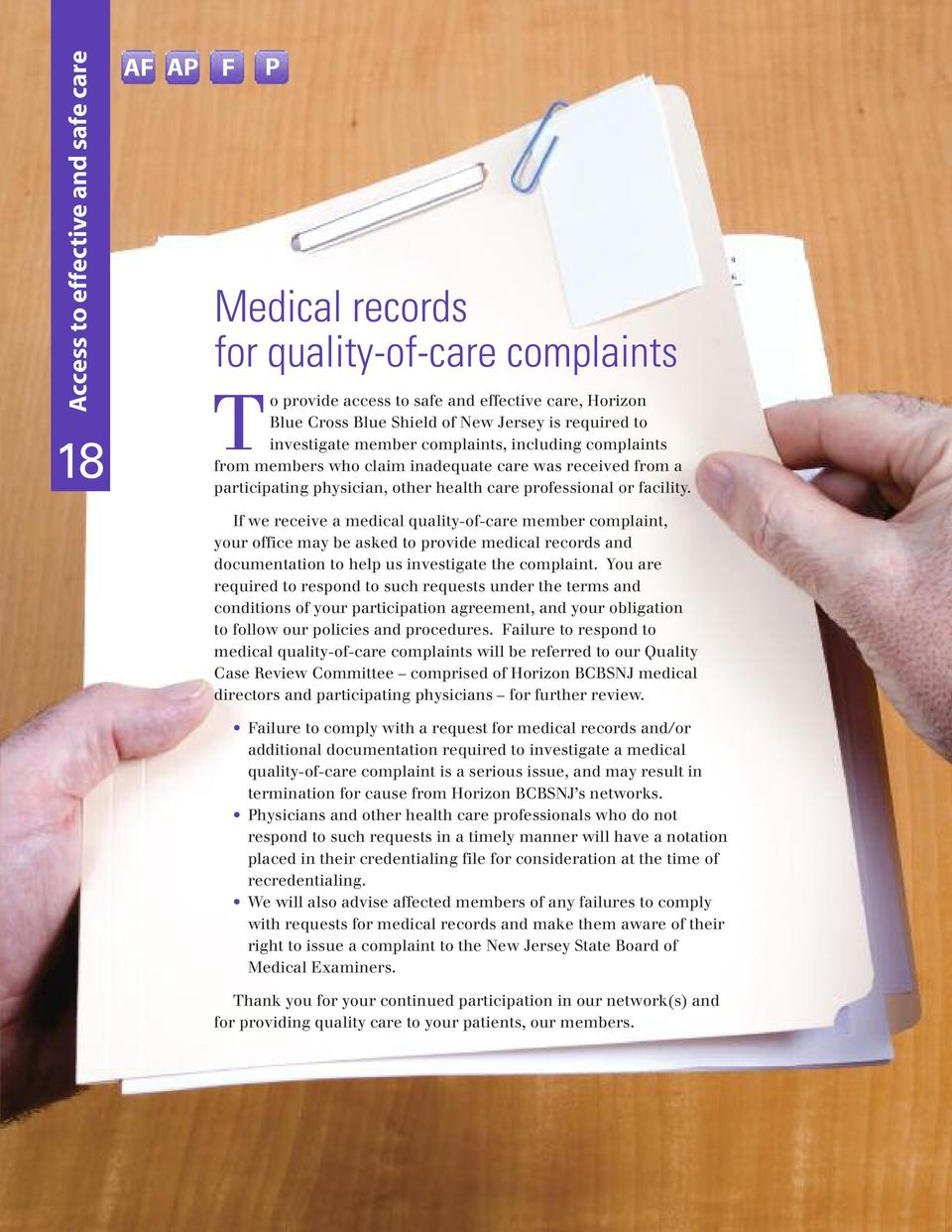 If we receive a medical quality-of-care member complaint, your office may be asked to provide medical records and documentation to help us investigate the complaint.