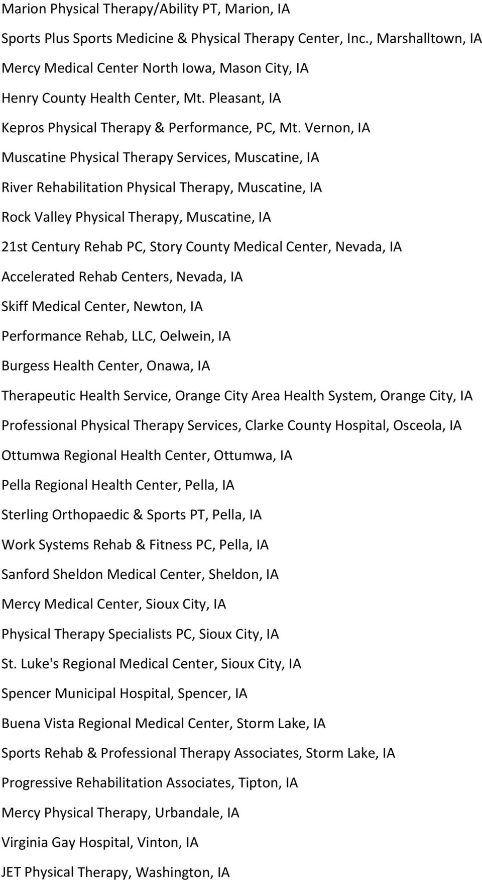 Vernon, IA Muscatine Physical Therapy Services, Muscatine, IA River Rehabilitation Physical Therapy, Muscatine, IA Rock Valley Physical Therapy, Muscatine, IA 21st Century Rehab PC, Story County