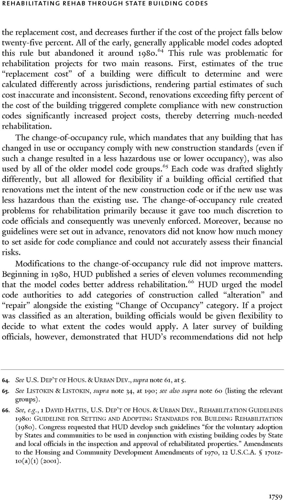 First, estimates of the true replacement cost of a building were difficult to determine and were calculated differently across jurisdictions, rendering partial estimates of such cost inaccurate and