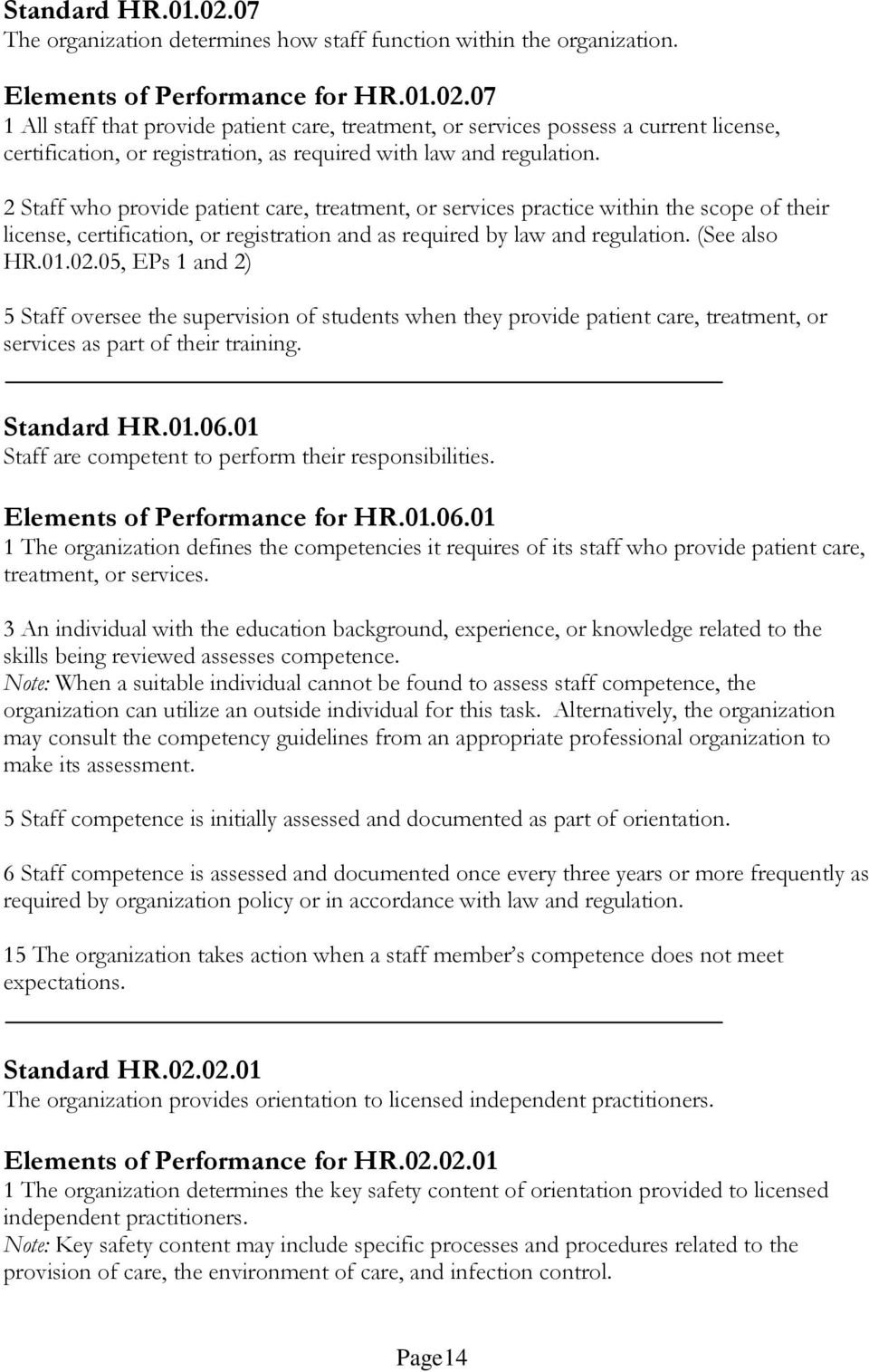 05, EPs 1 and 2) 5 Staff oversee the supervision of students when they provide patient care, treatment, or services as part of their training. Standard HR.01.06.