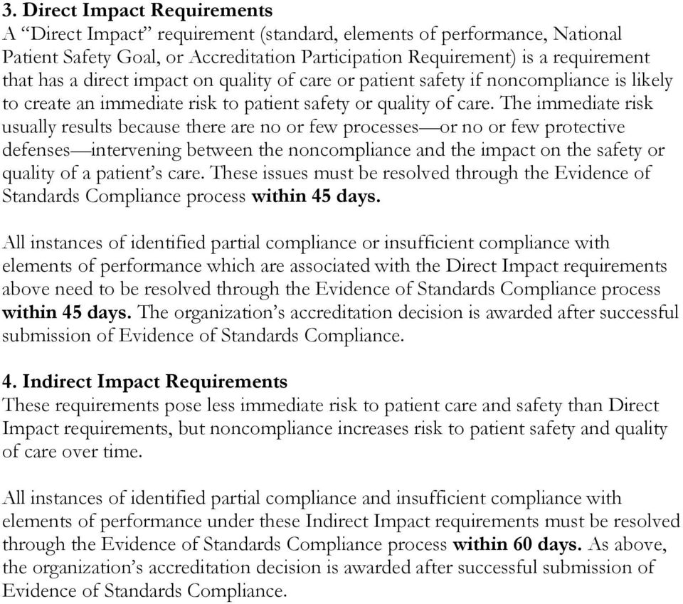The immediate risk usually results because there are no or few processes or no or few protective defenses intervening between the noncompliance and the impact on the safety or quality of a patient s