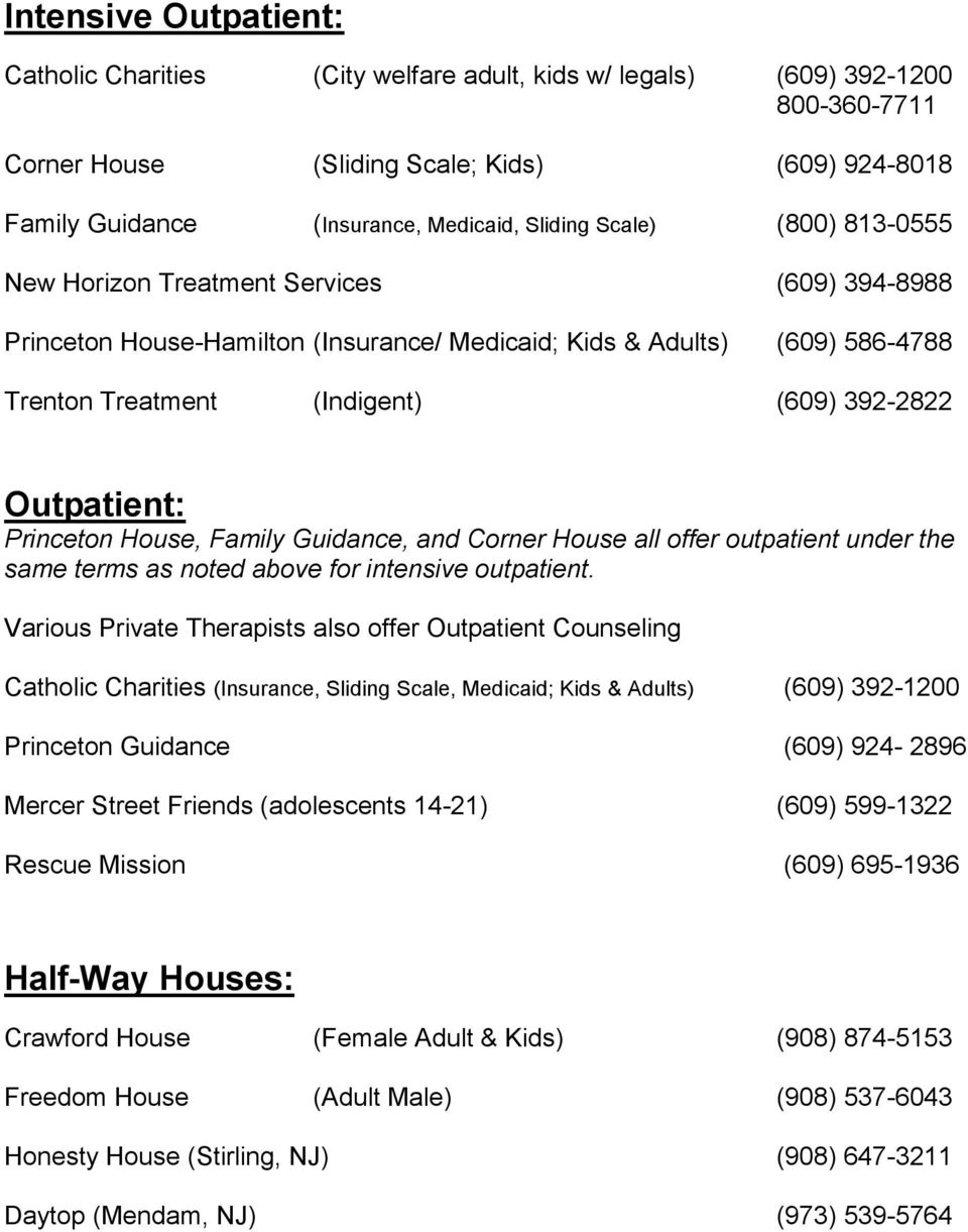 Outpatient: Princeton House, Family Guidance, and Corner House all offer outpatient under the same terms as noted above for intensive outpatient.