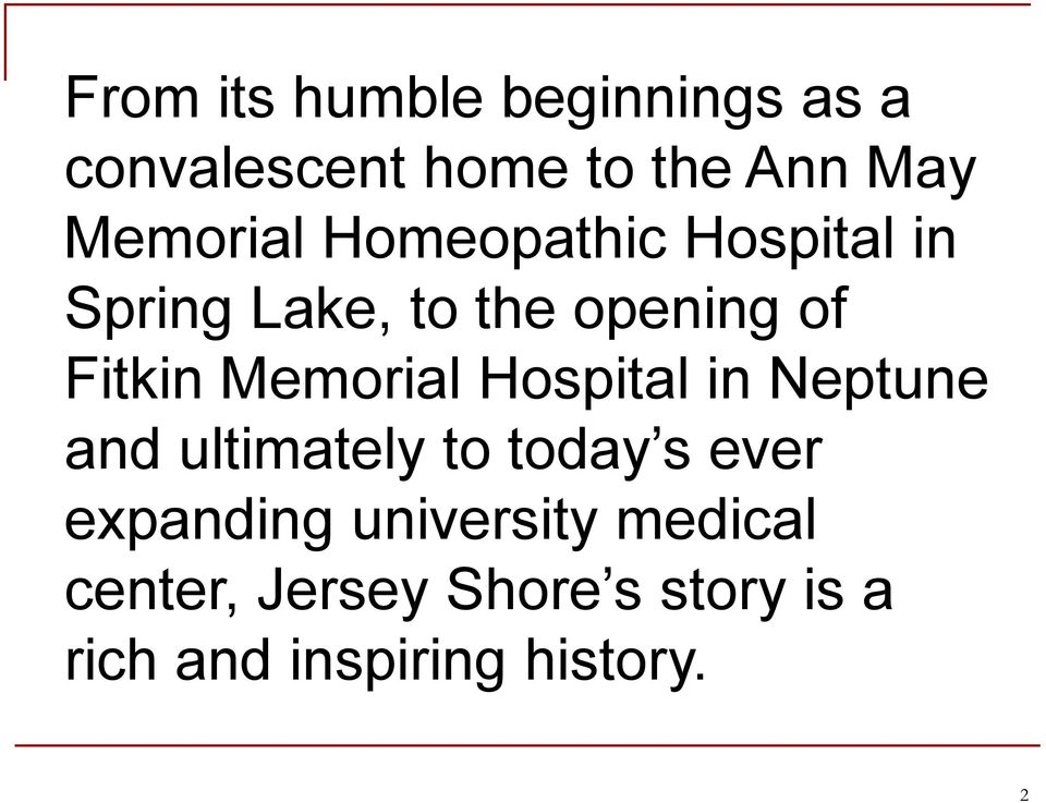 Memorial Hospital in Neptune and ultimately to today s ever expanding
